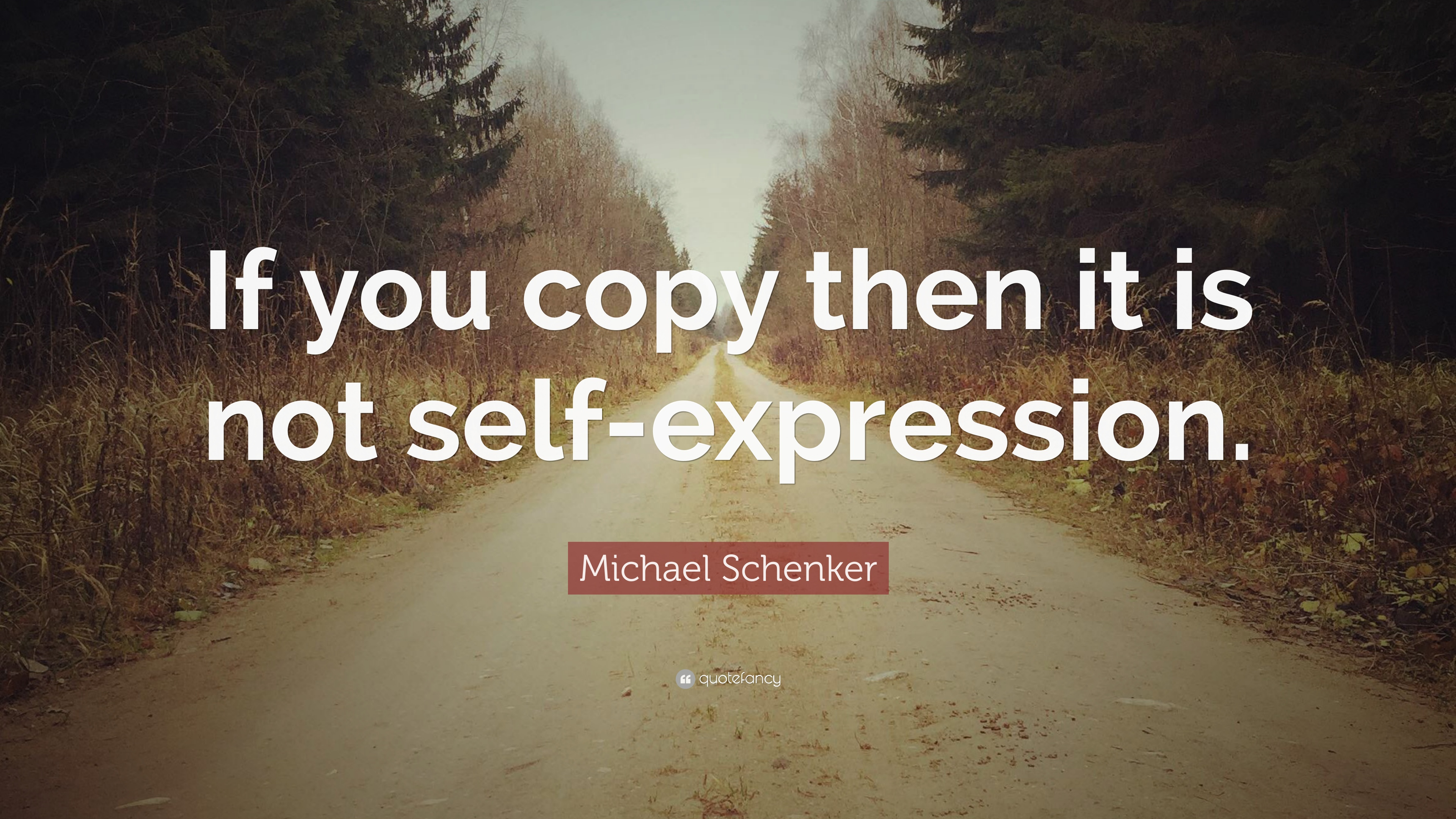 Michael Schenker Quote If You Copy Then It Is Not Self