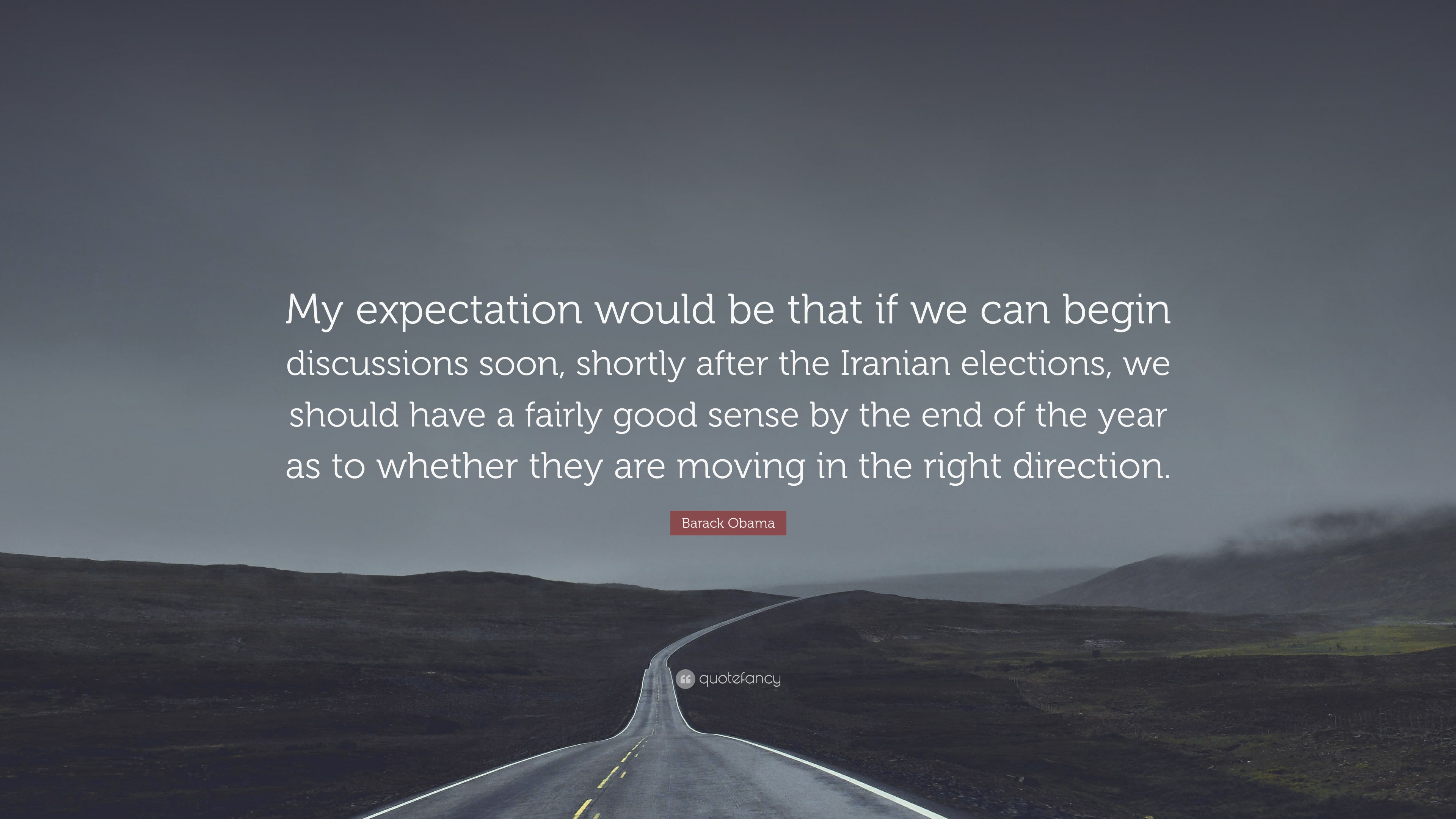 """Barack Obama Quote: """"My Expectation Would Be That If We"""