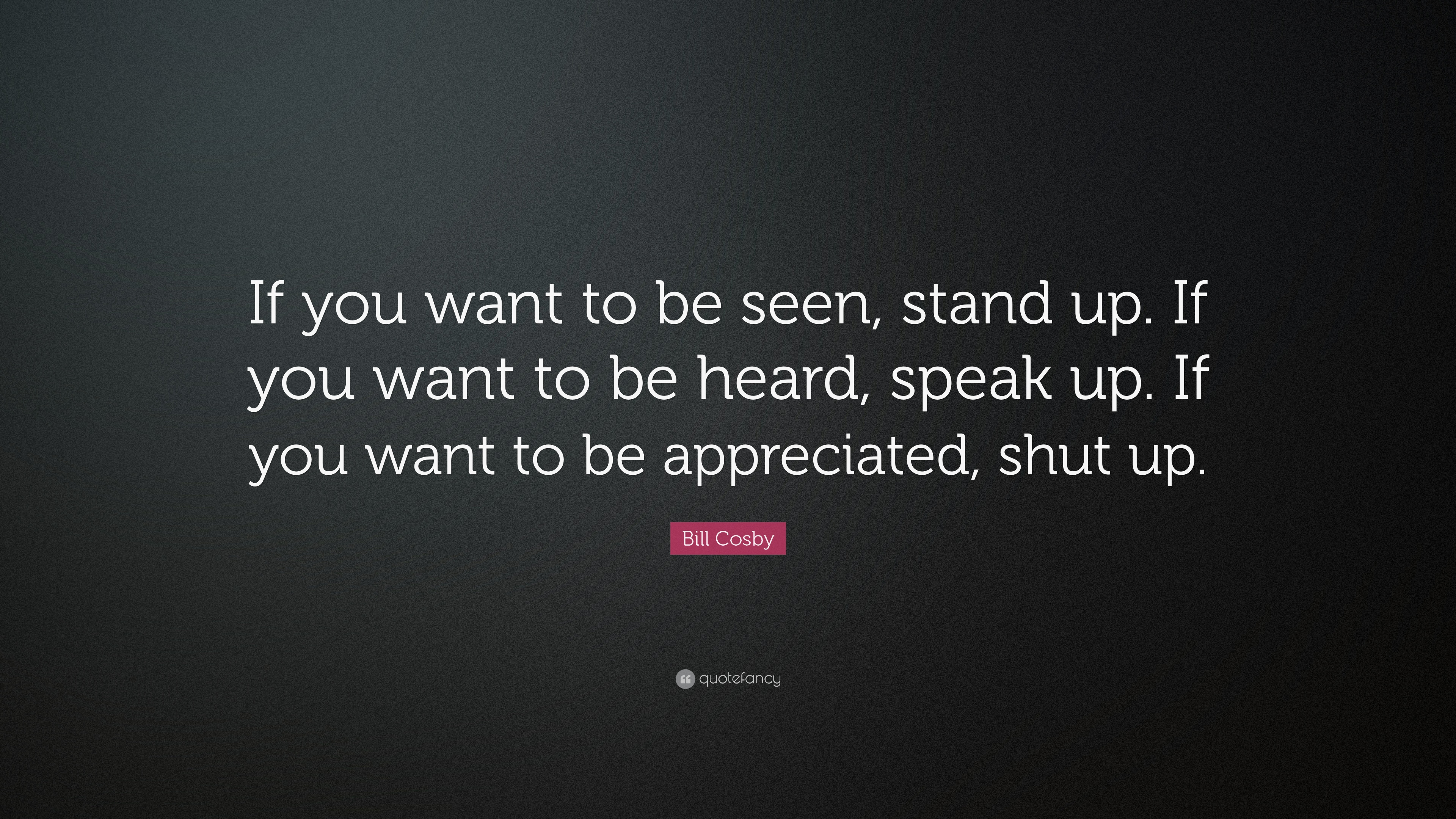 Bill Cosby Quote If You Want To Be Seen Stand Up If You Want To