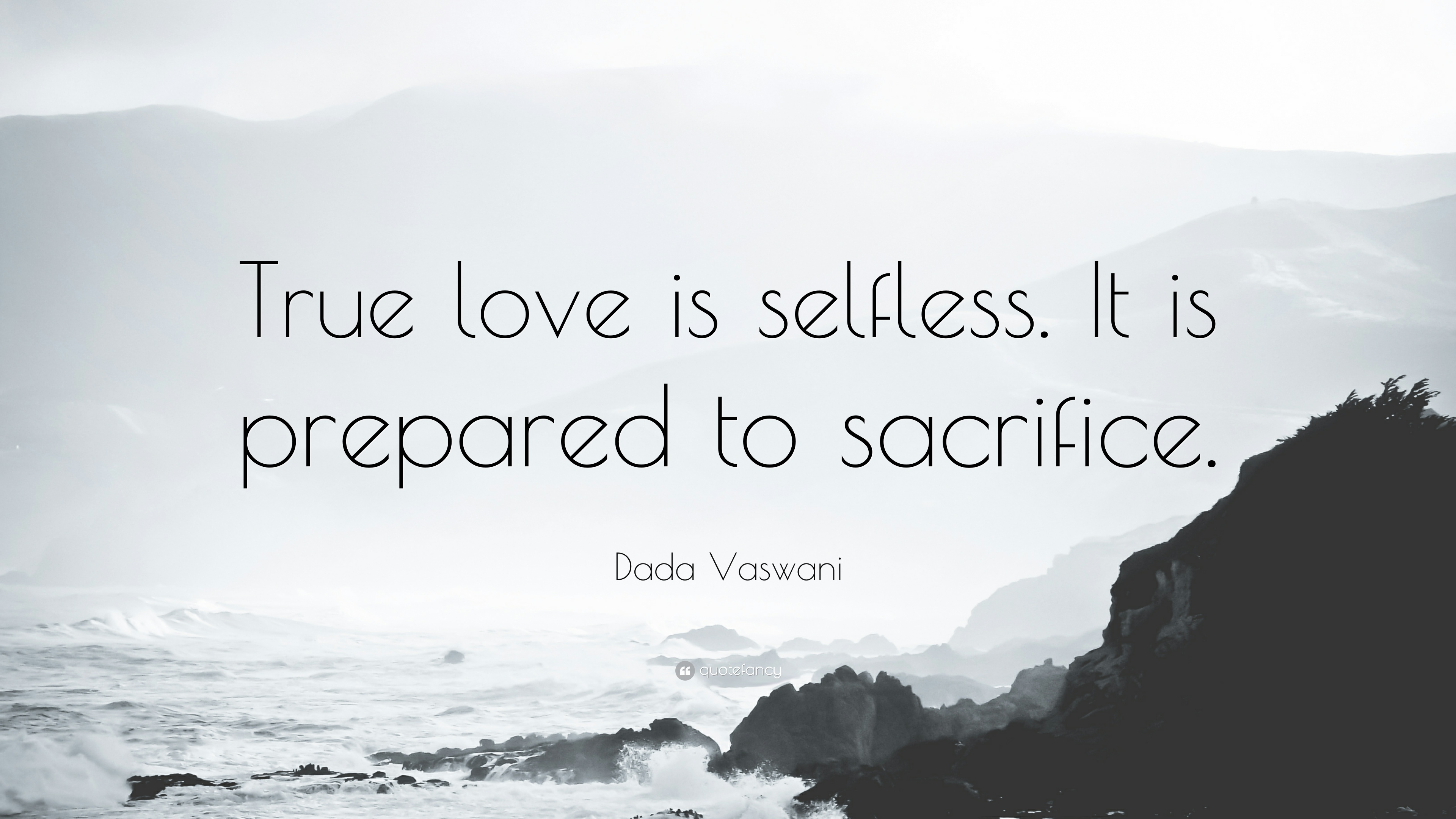 Dada Vaswani Quote True Love Is Selfless It Is Prepared To