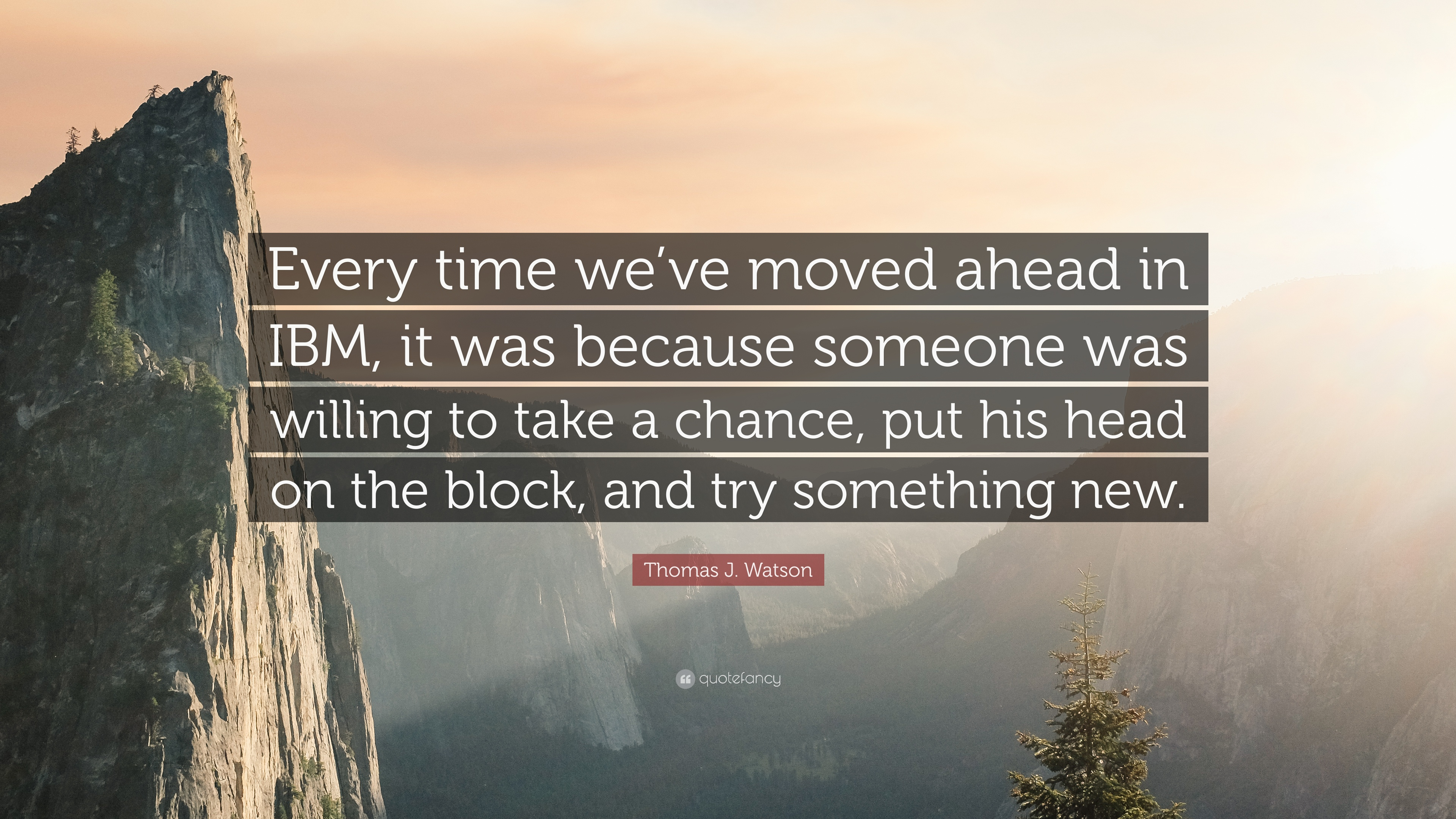"Ibm Quote Thomas Jwatson Quote ""Every Time We've Moved Ahead In Ibm It"