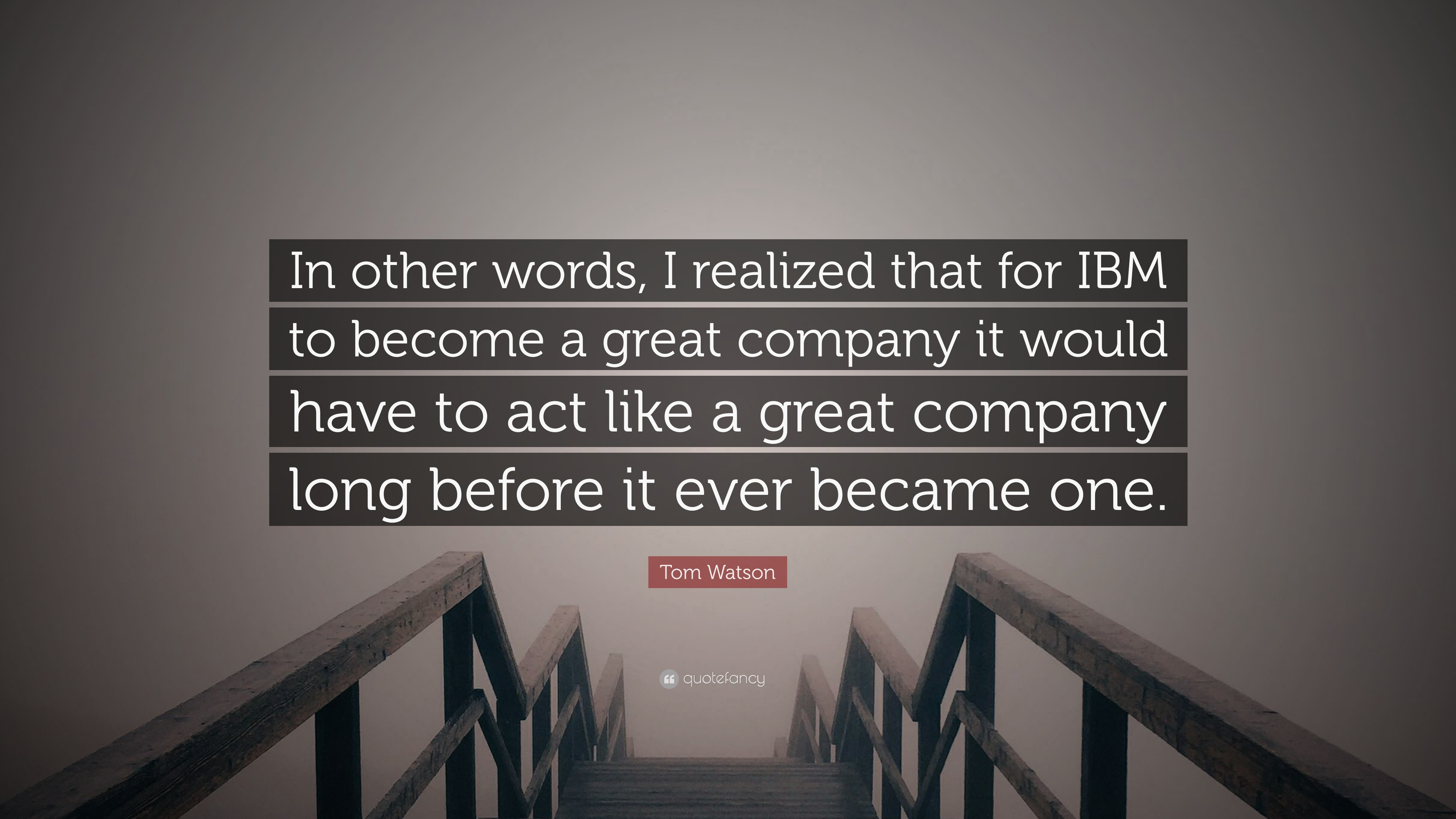 """Ibm Quote Tom Watson Quote """"In Other Words I Realized That For Ibm To"""