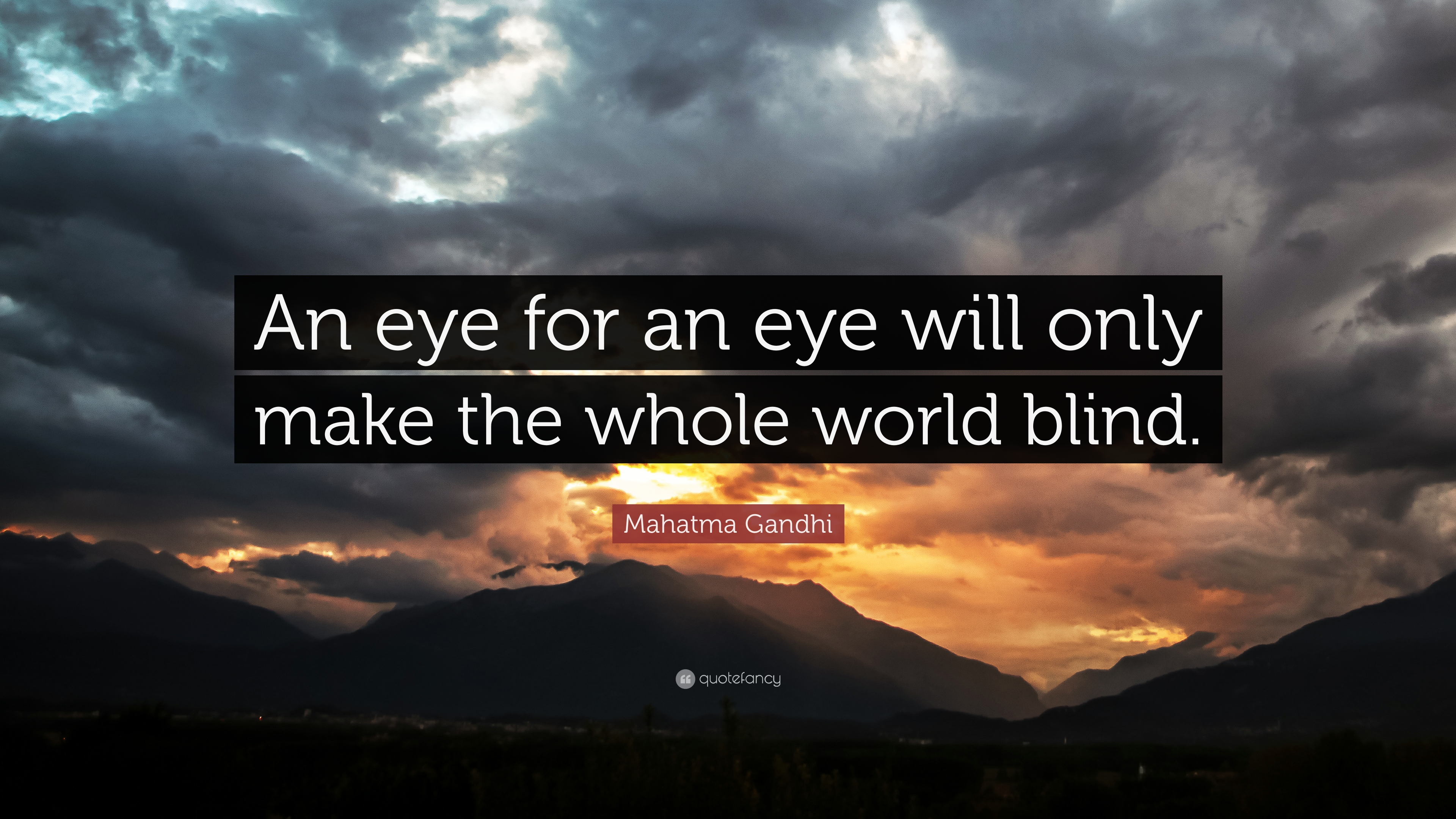 """Mahatma Gandhi Quote: """"An Eye For An Eye Will Only Make"""