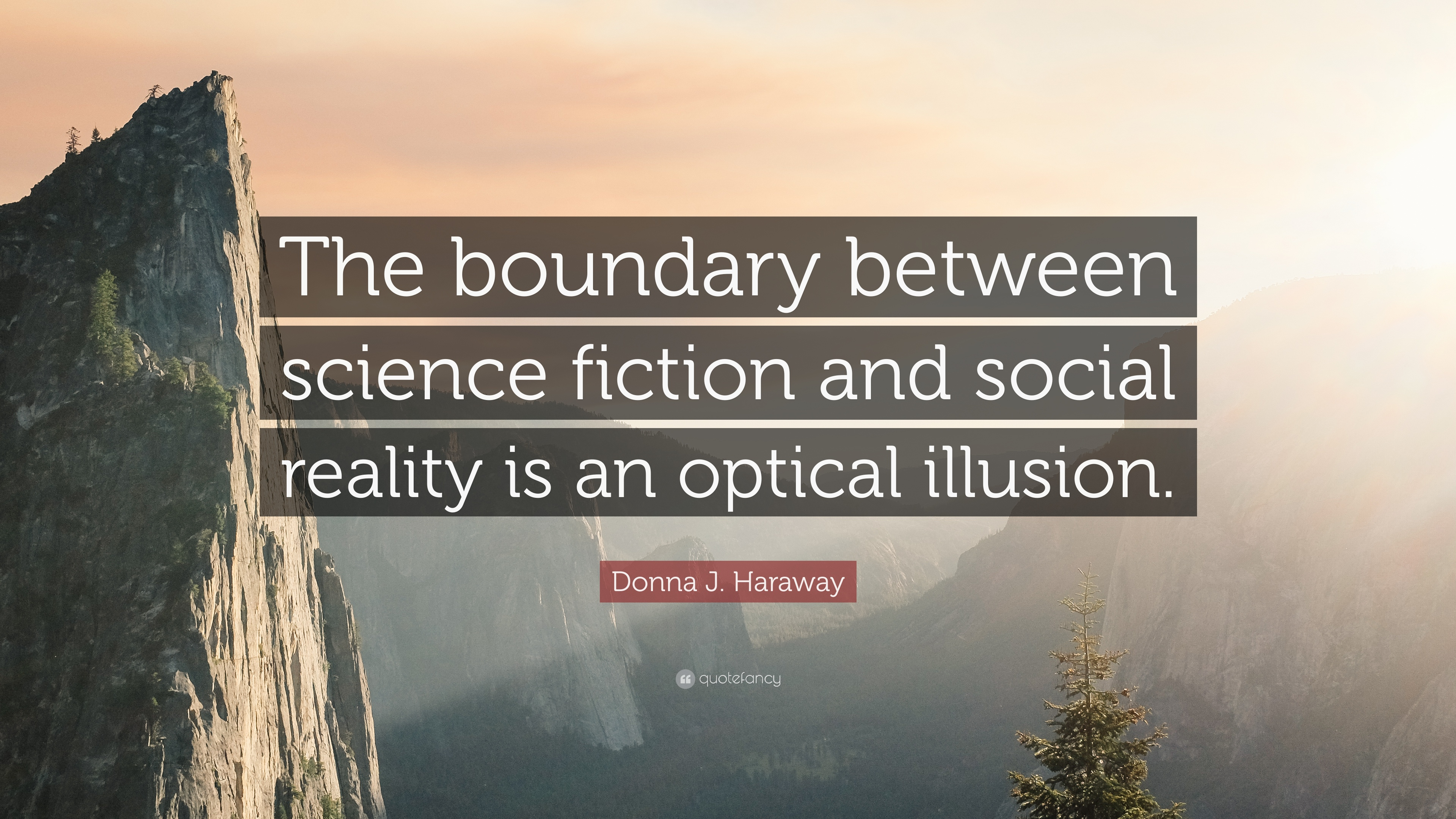 Donna J Haraway Quote The Boundary Between Science Fiction And