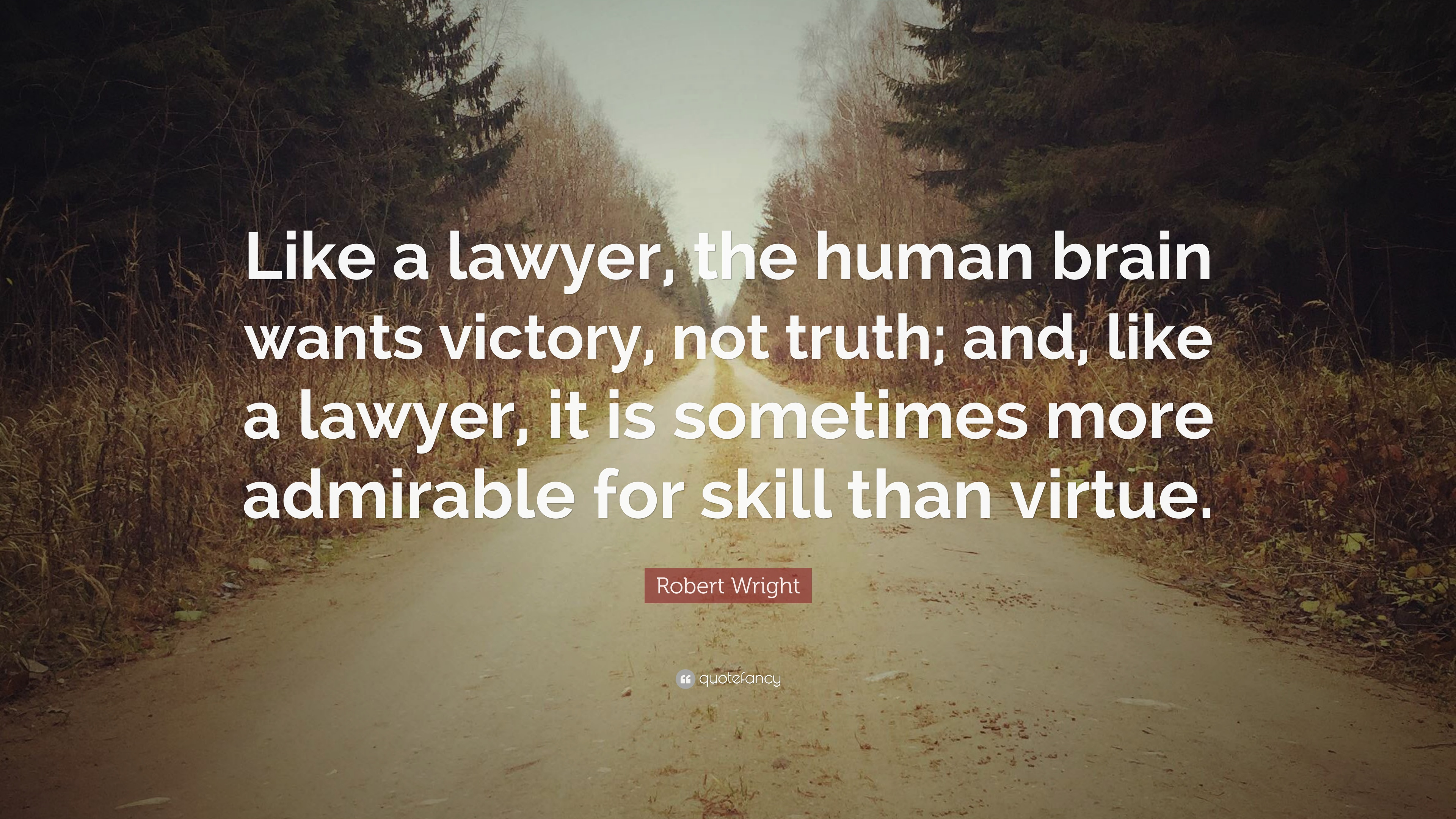 Robert Wright Quote: Like a lawyer, the human brain wants