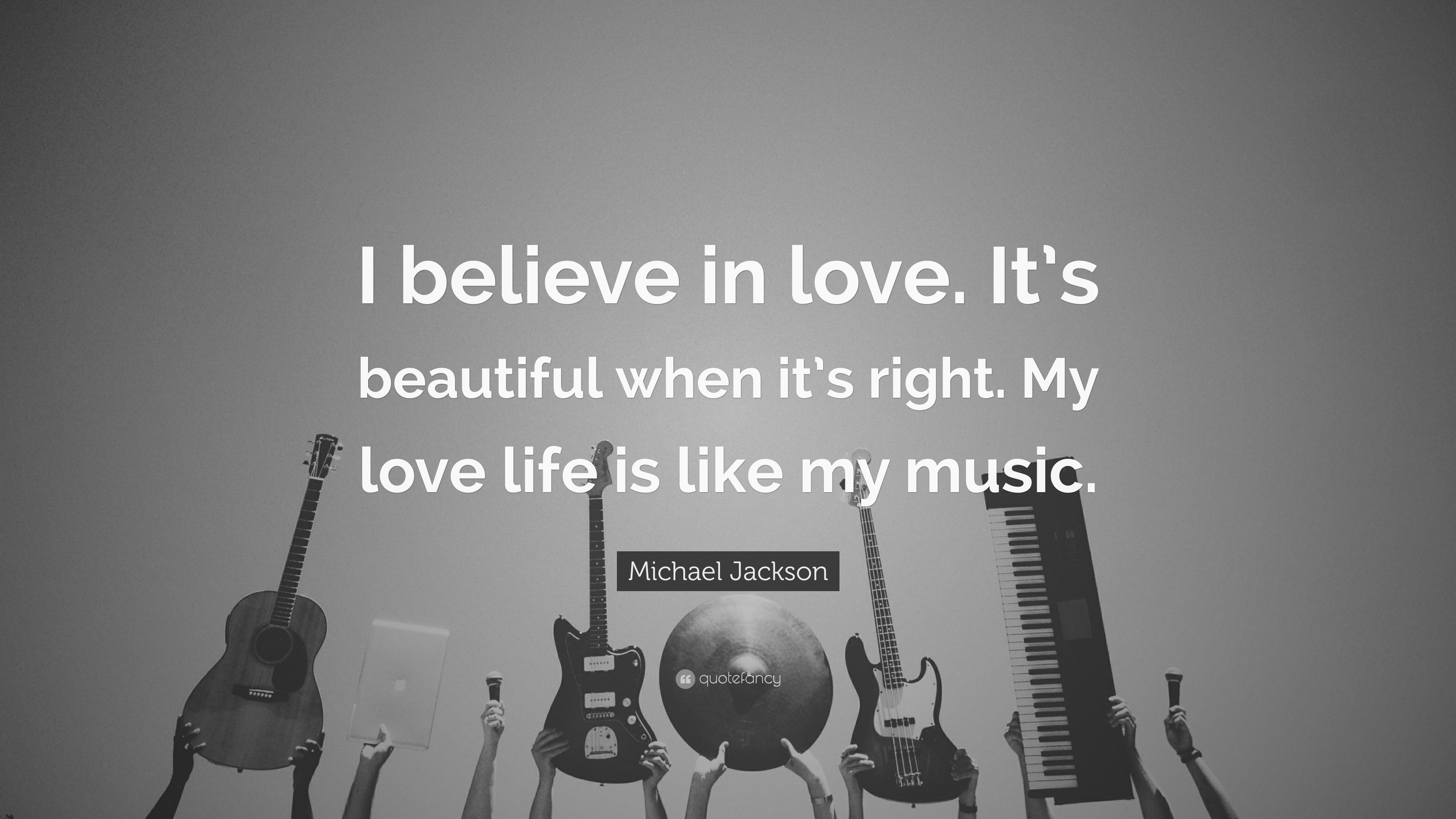 Michael Jackson Quote I Believe In Love It S Beautiful