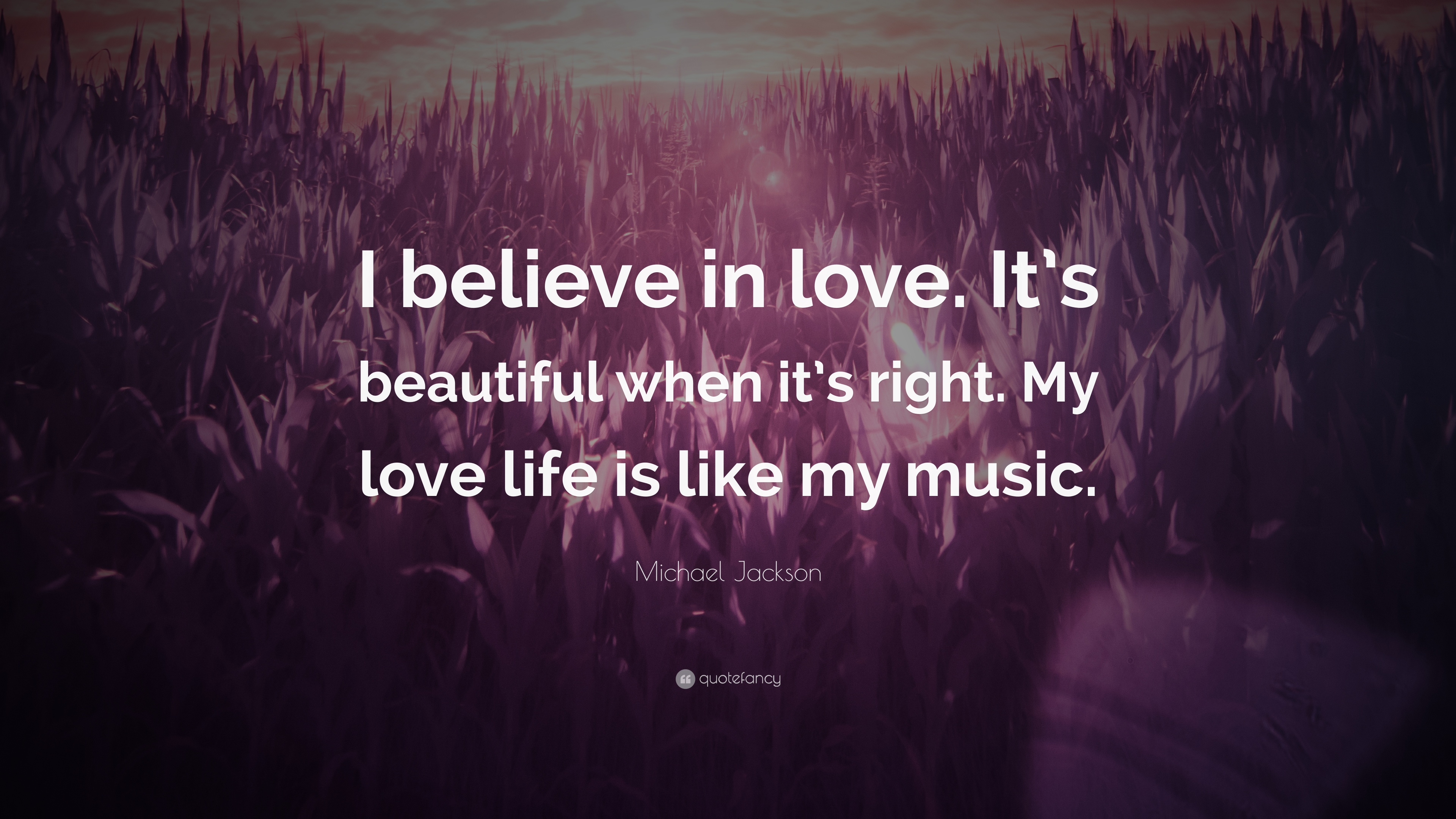 Michael Jackson Quote I Believe In Love Its Beautiful When Its