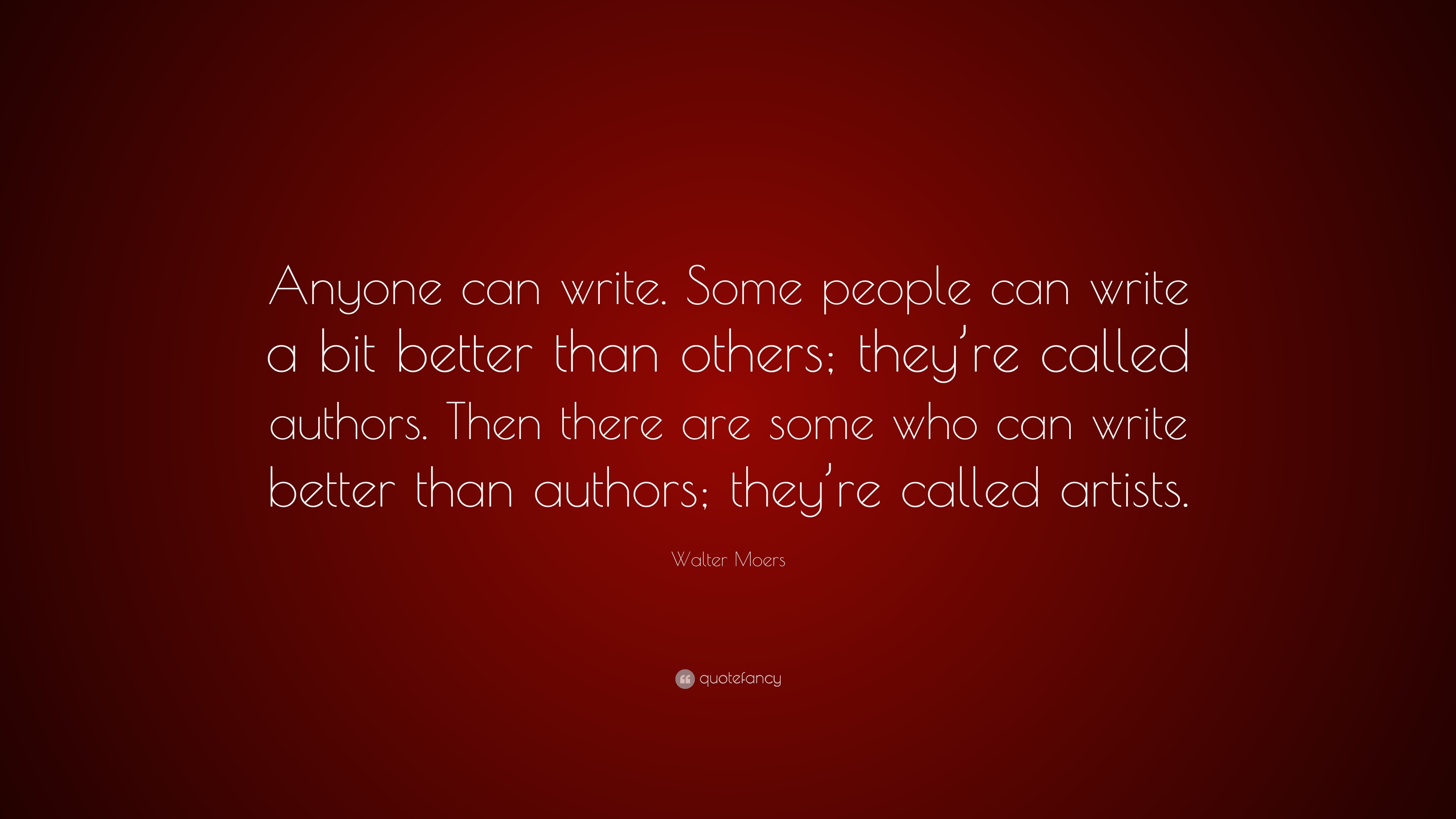 "Walter Moers Quote: ""Anyone Can Write. Some People Can"