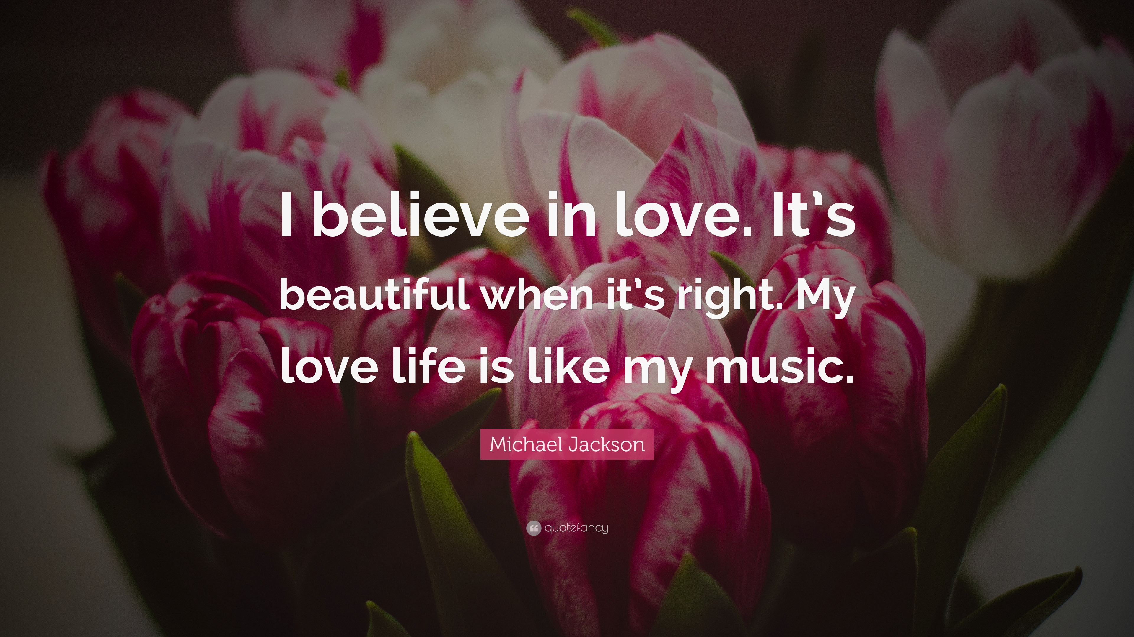 """Quotes About Believe In Love: Michael Jackson Quote: """"I Believe In Love. It's Beautiful"""