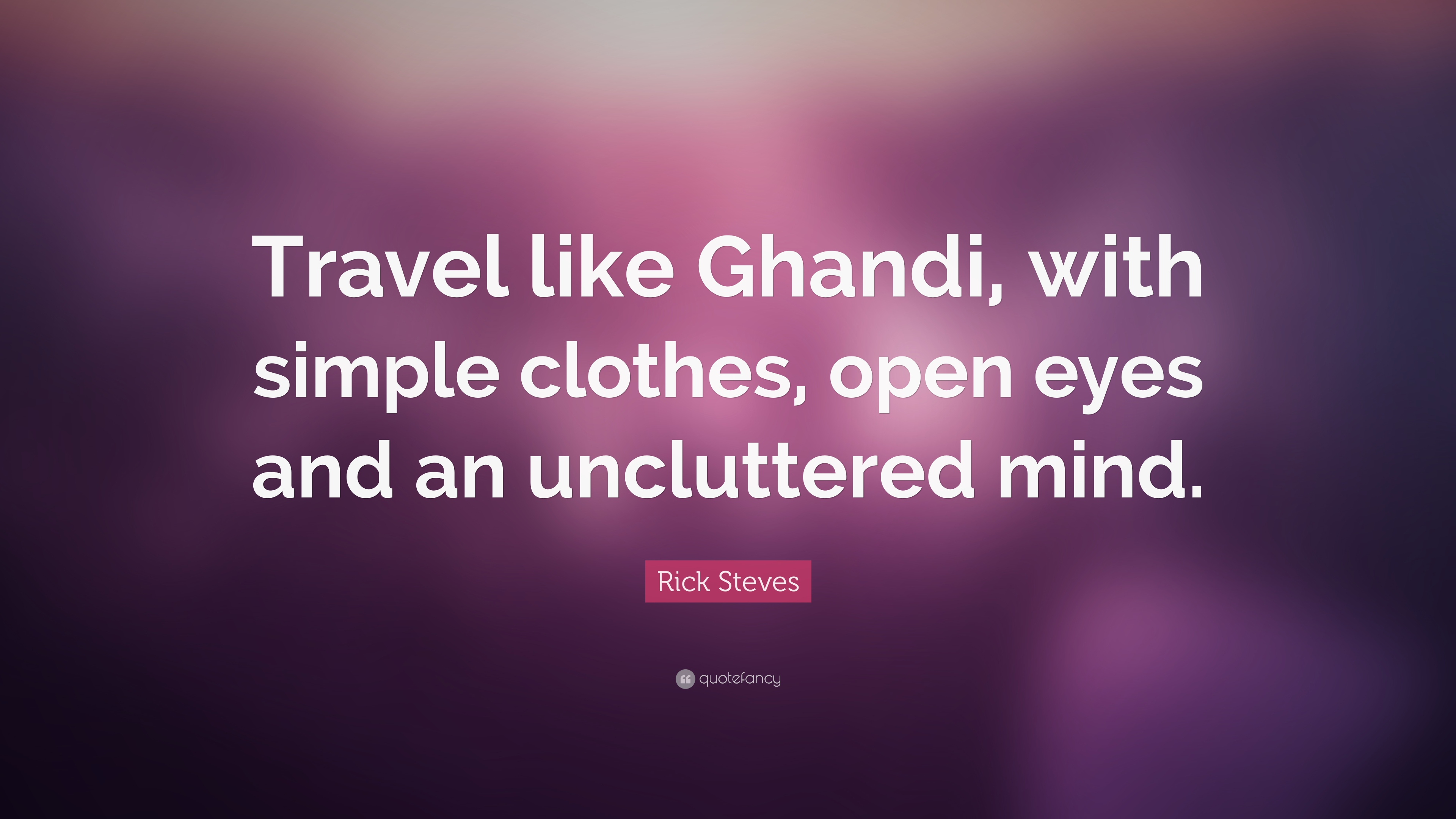 Rick Steves Quote Travel Like Ghandi With Simple Clothes Open