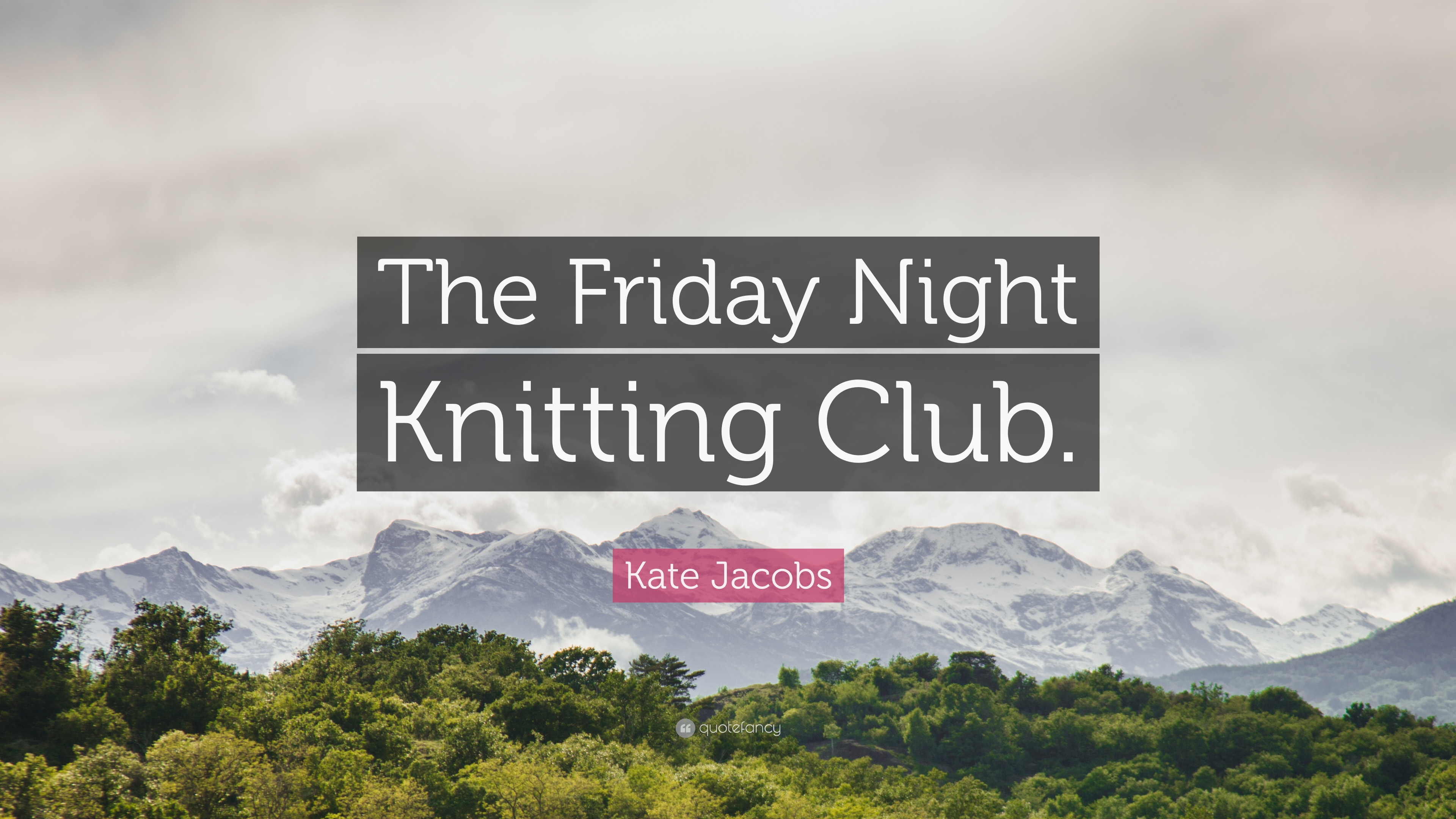 Kate Jacobs Quote The Friday Night Knitting Club 9 Wallpapers