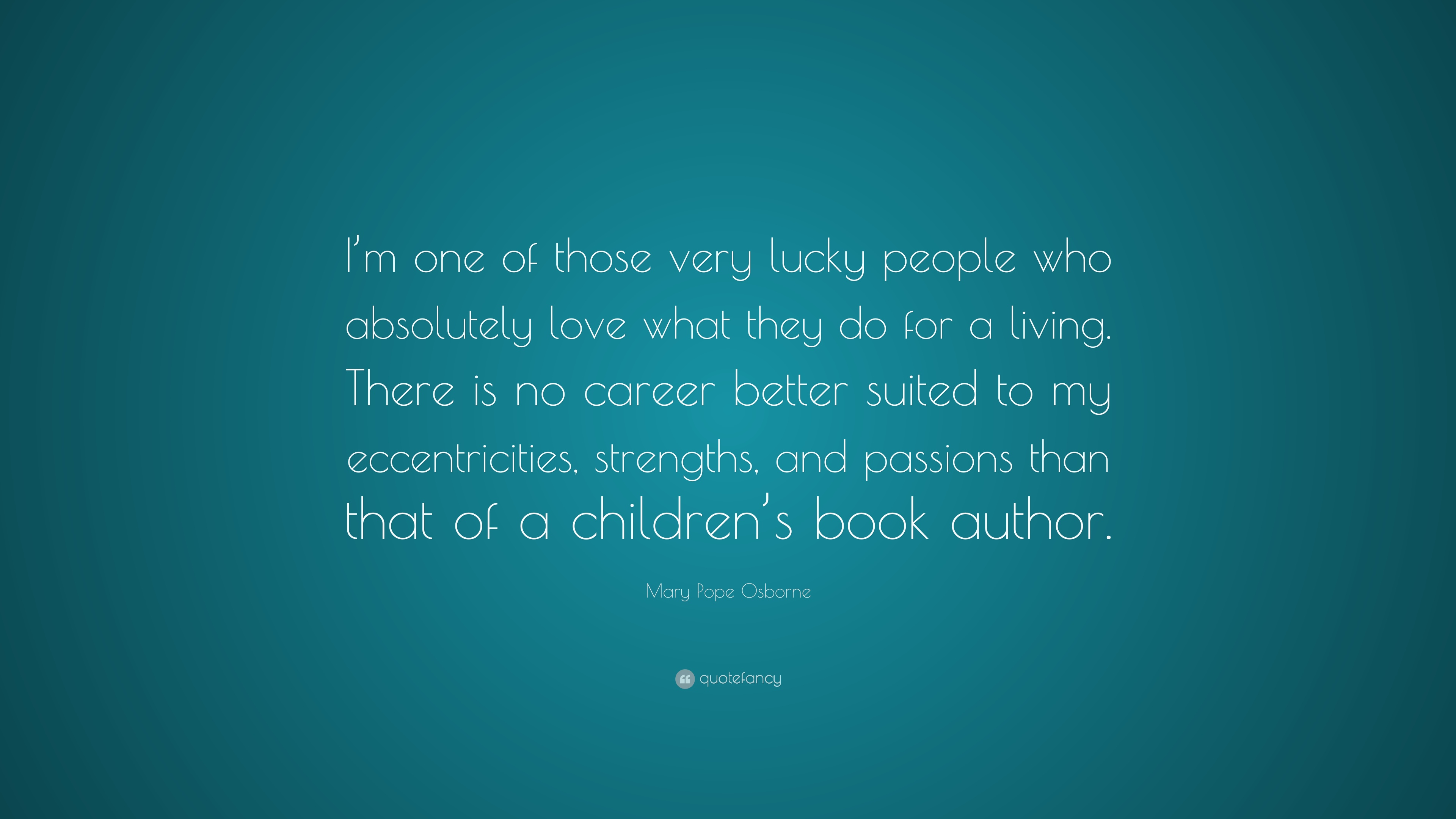 """Mary Pope Osborne Quote: """"I'm One Of Those Very Lucky"""