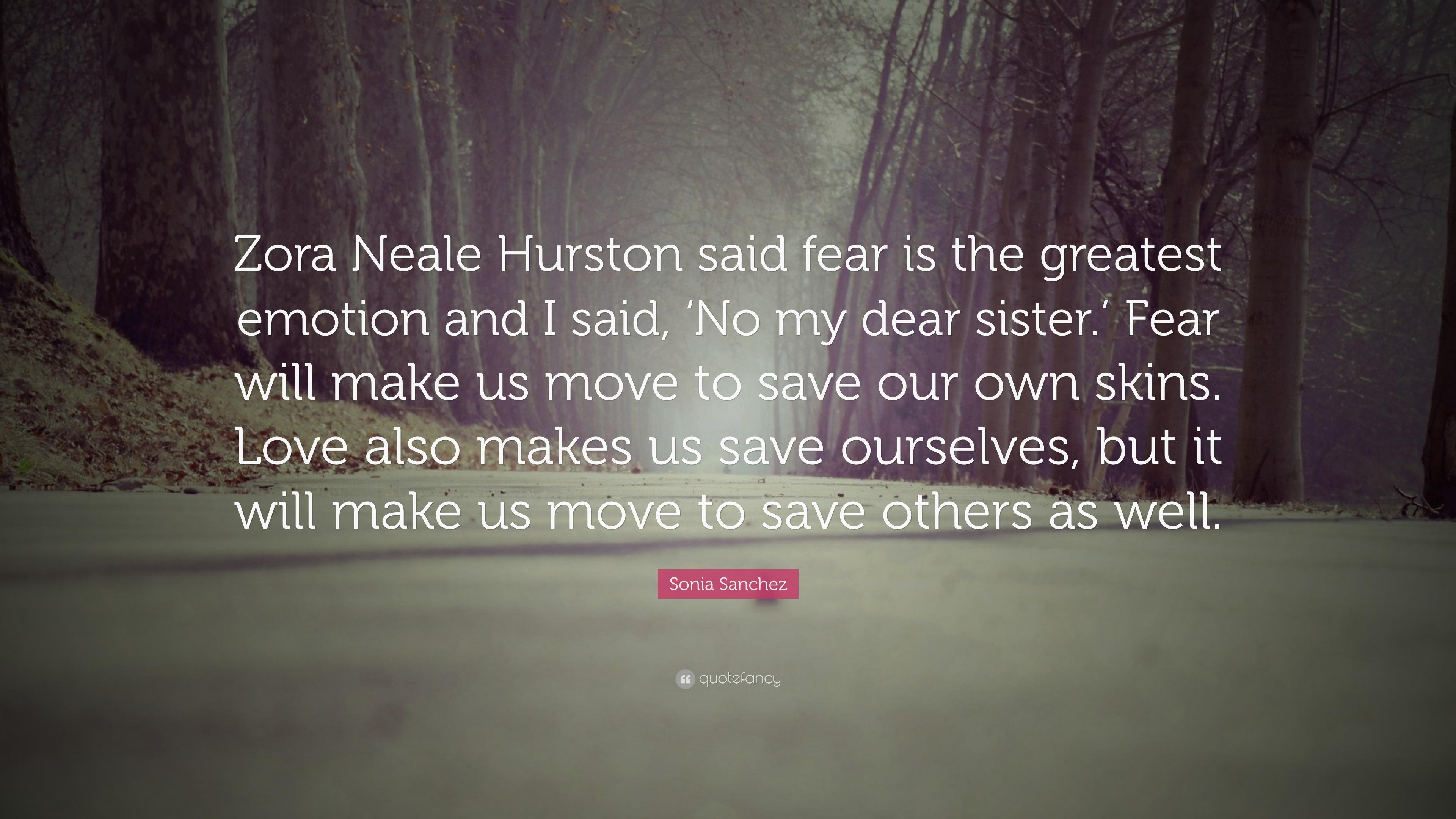 sonia sanchez quote zora neale hurston said fear is the