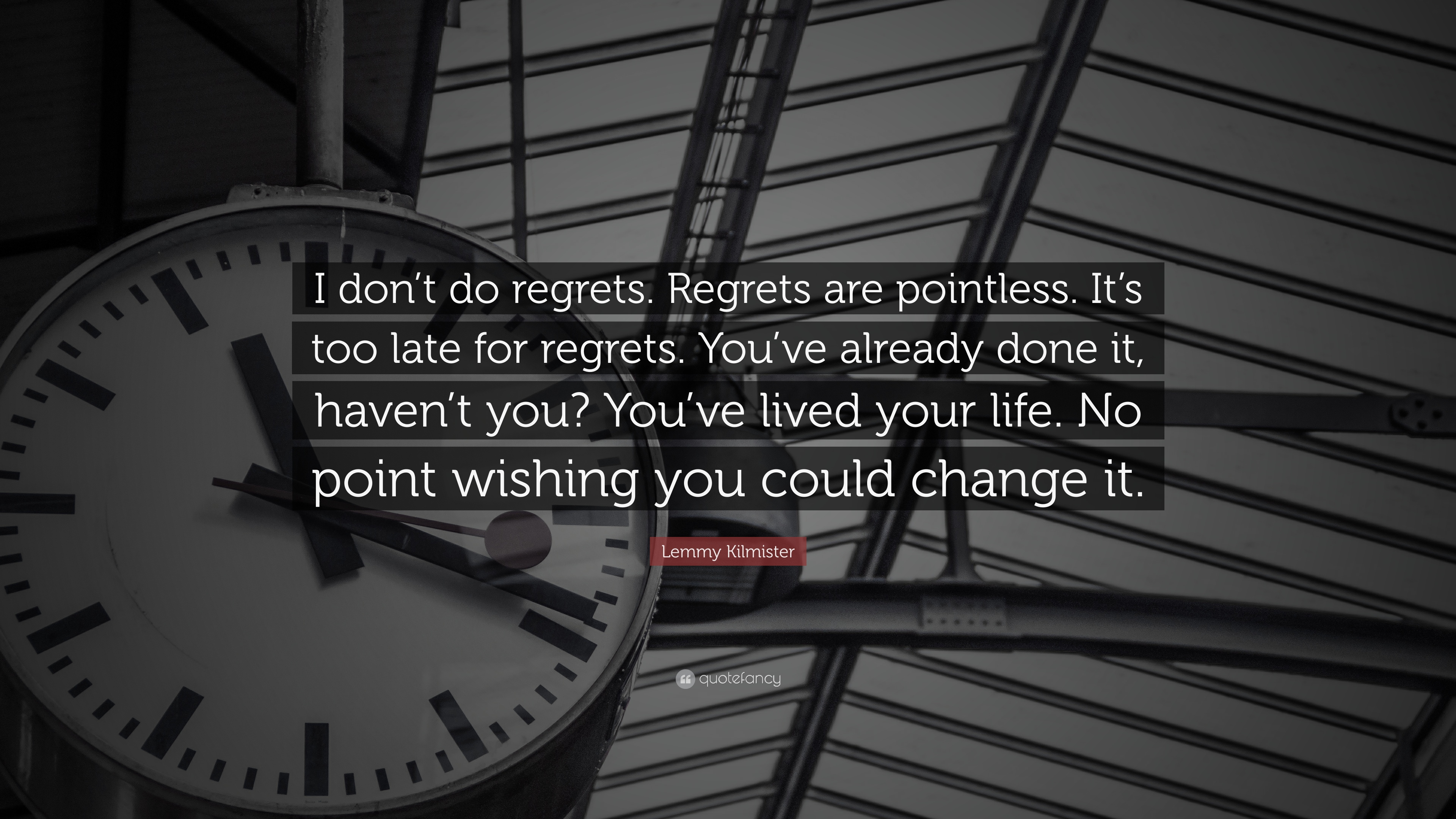Lemmy Kilmister Quote I Dont Do Regrets Regrets Are Pointless