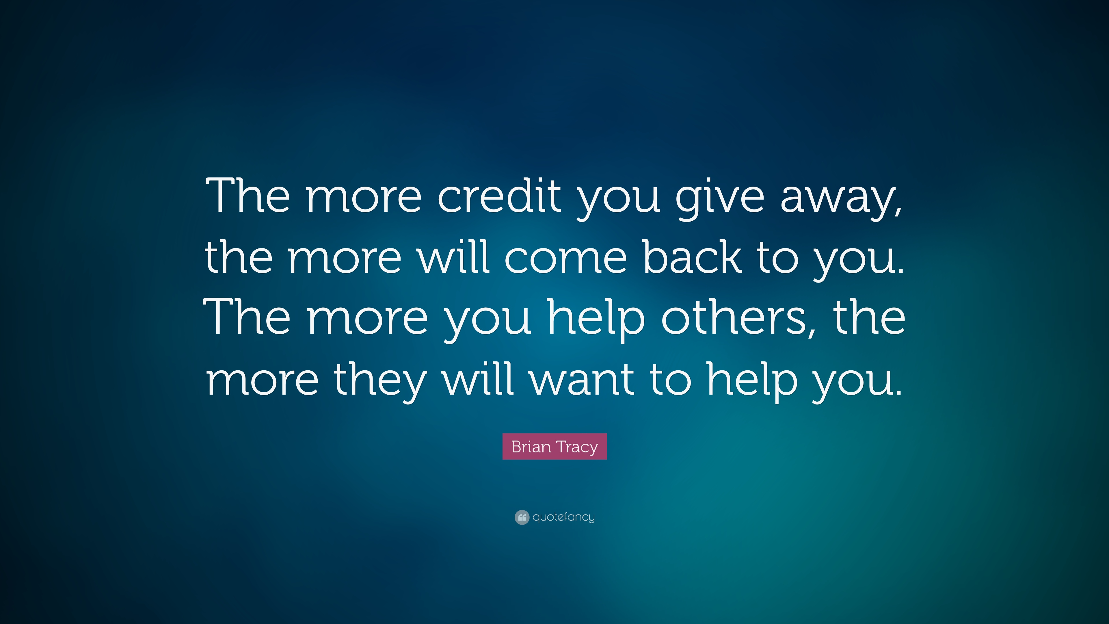 Brian Tracy Quote The More Credit You Give Away The More Will