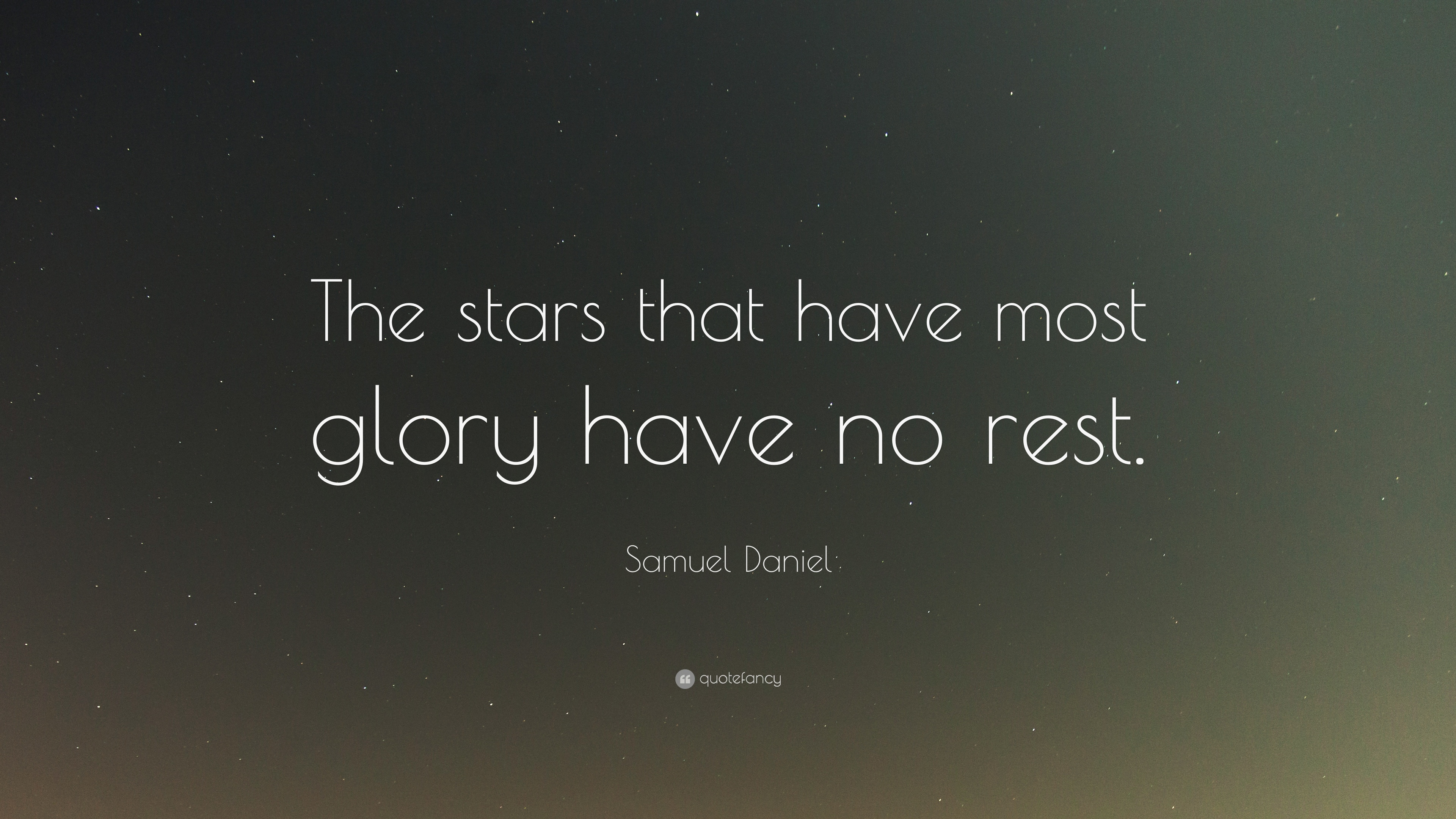 Samuel Daniel Quote The Stars That Have Most Glory Have No Rest
