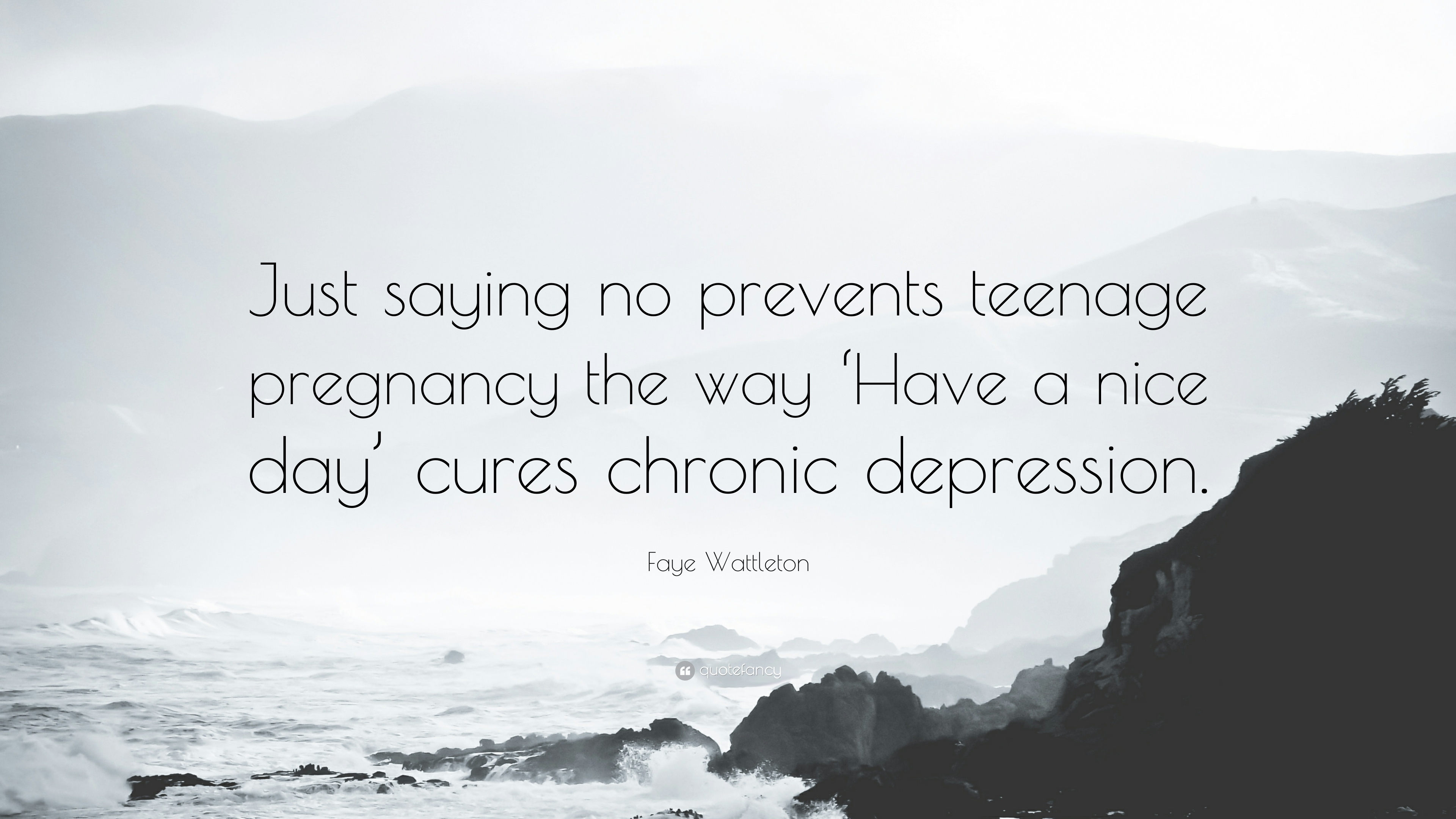 Faye Wattleton Quote: U201cJust Saying No Prevents Teenage Pregnancy The Way  U0027Have A