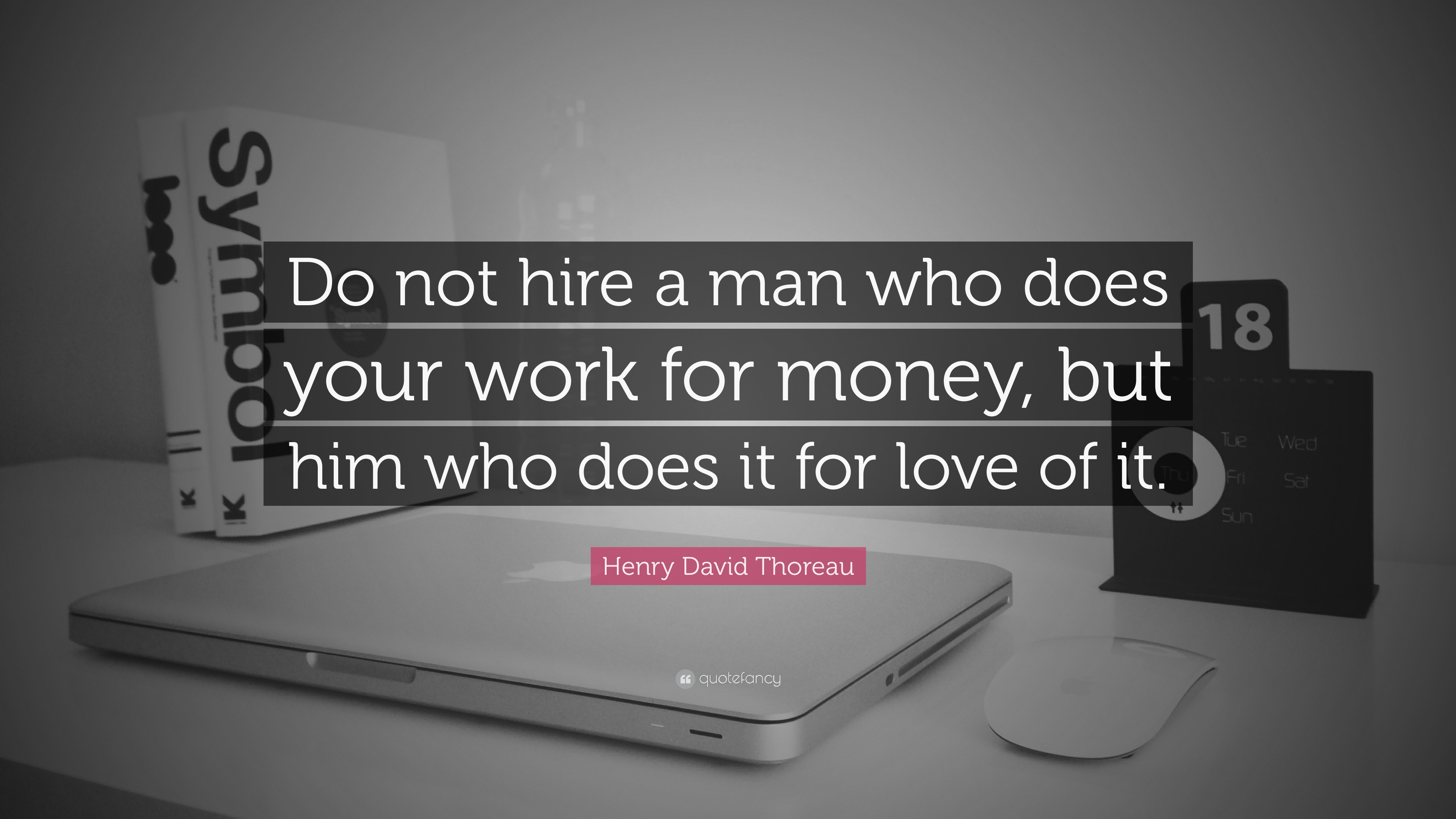 henry david thoreau quote do not hire a man who does your work henry david thoreau quote do not hire a man who does your work for