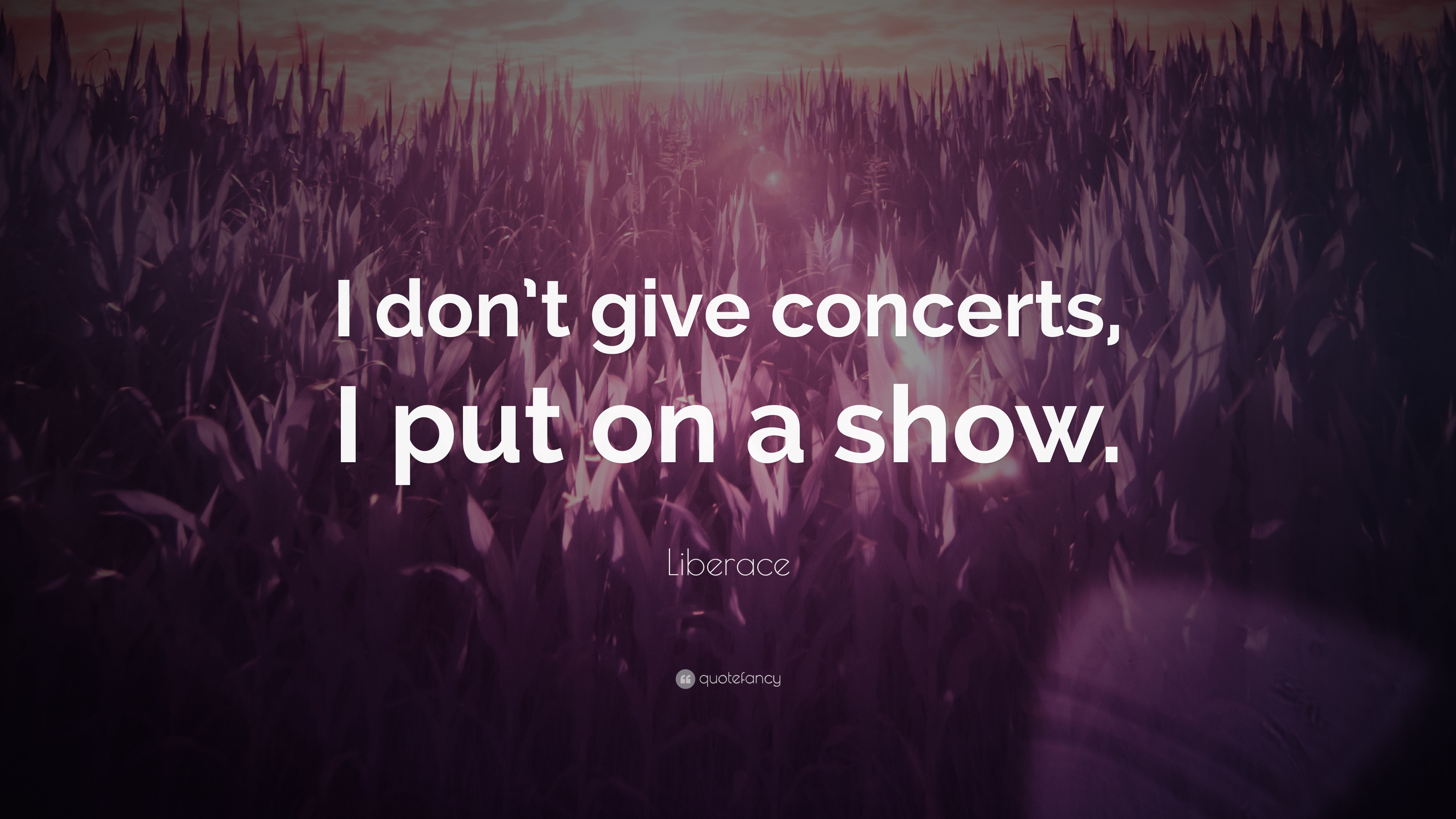 """Liberace Quote: """"I don\'t give concerts, I put on a show."""" (7 ..."""