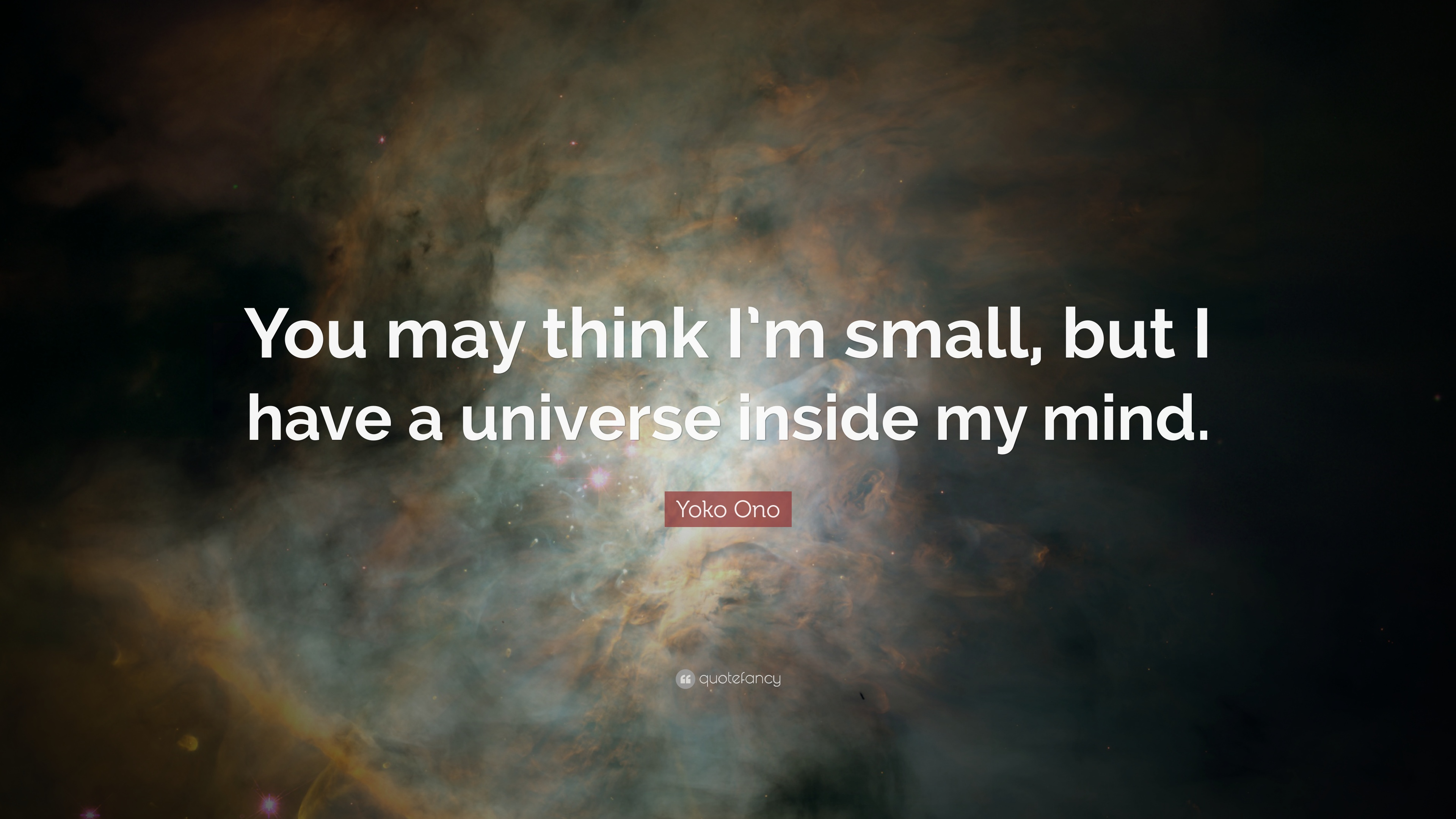 Yoko Ono Quote You May Think Im Small But I Have A Universe