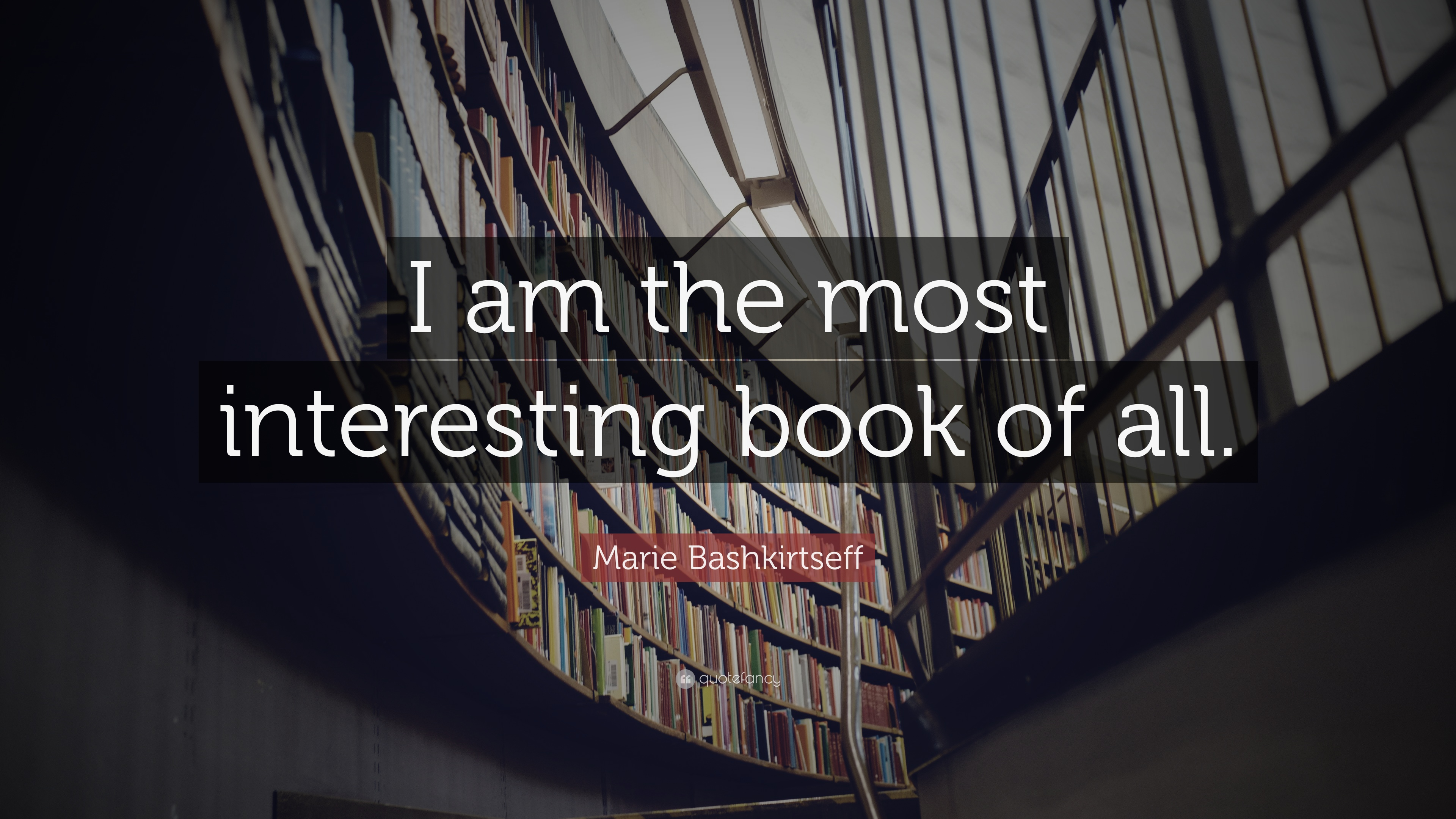 "Marie Bashkirtseff Quote: ""I am the most interesting book of all."""