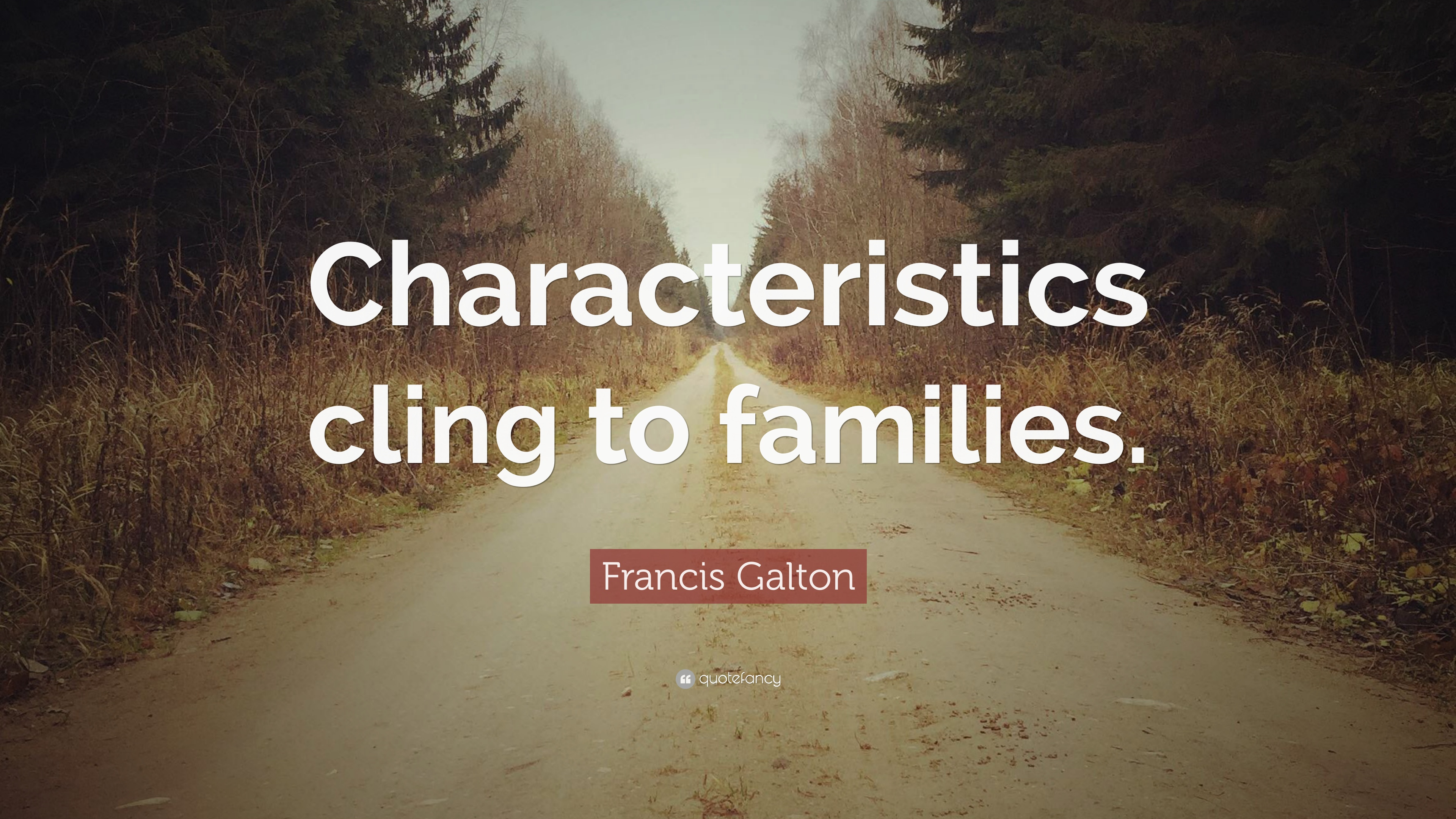 """Francis Galton Quote: """"Characteristics cling to families"""