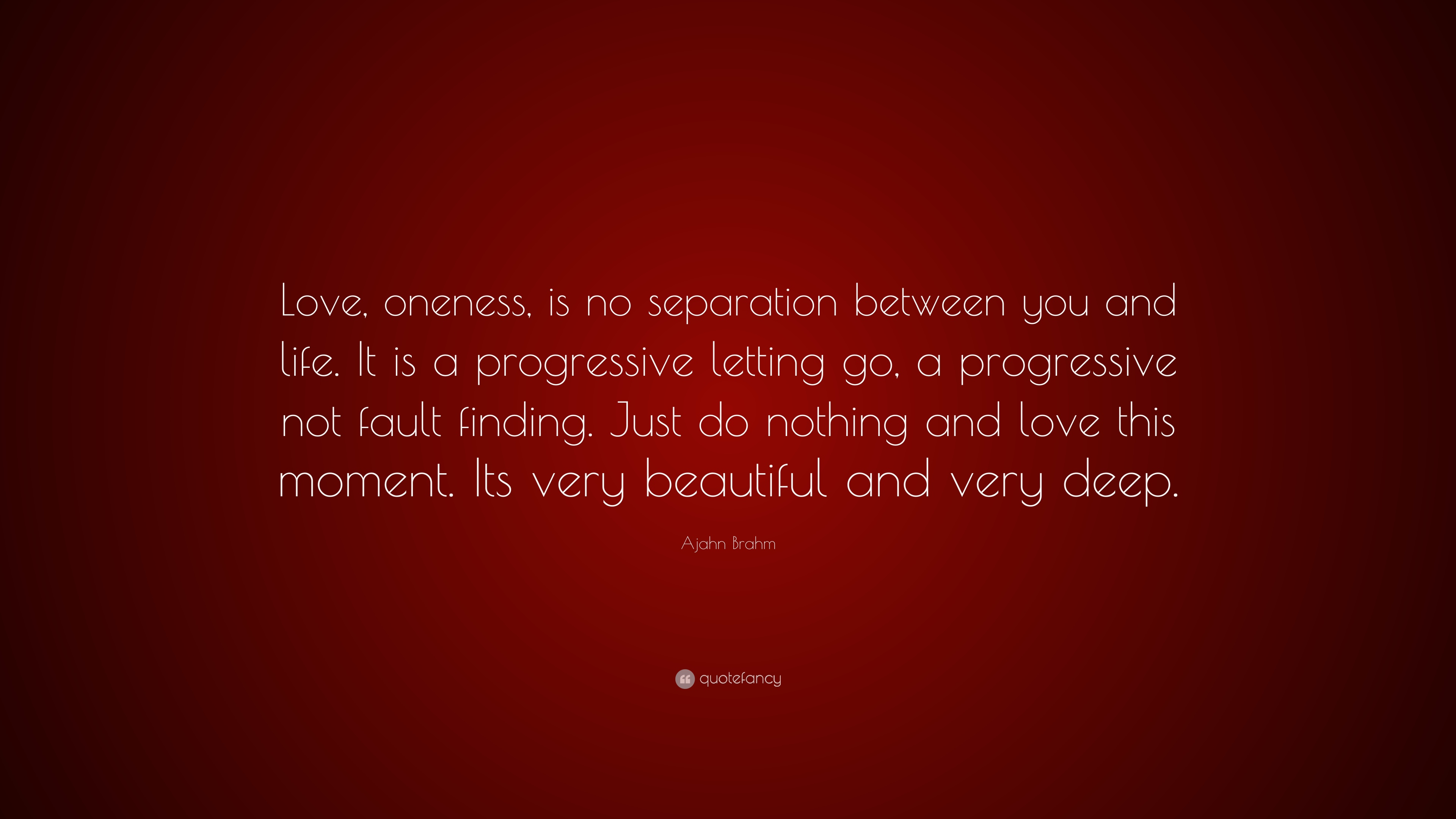 Ajahn Brahm Quote Love Oneness Is No Separation Between You And