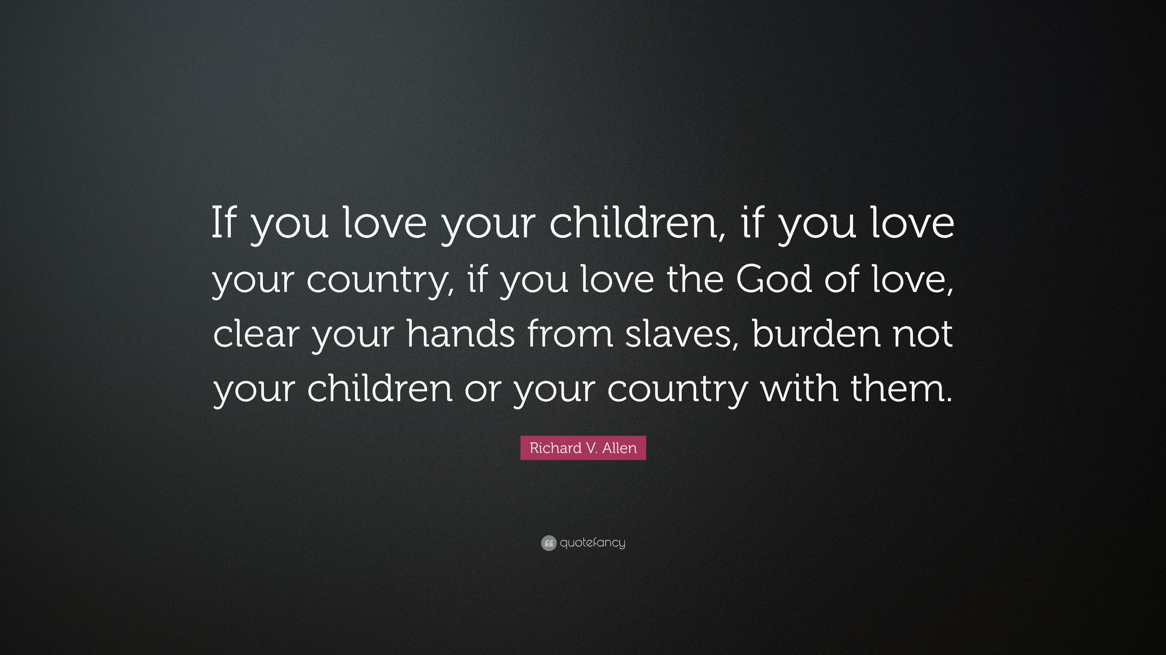 Love Your Children Quotes Richard Vallen Quotes 19 Wallpapers  Quotefancy