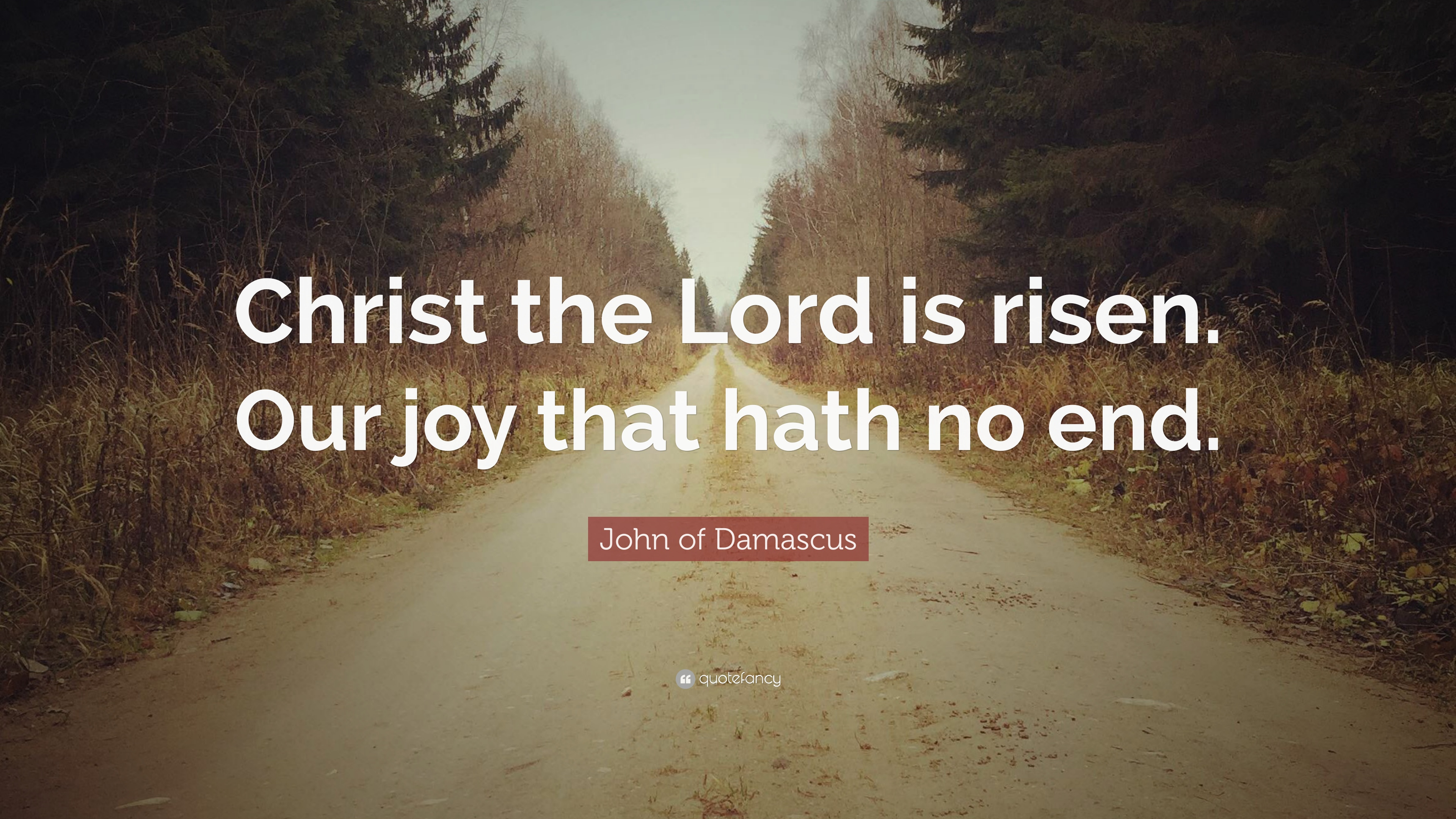 John Of Damascus Quote Christ The Lord Is Risen Our Joy That Hath