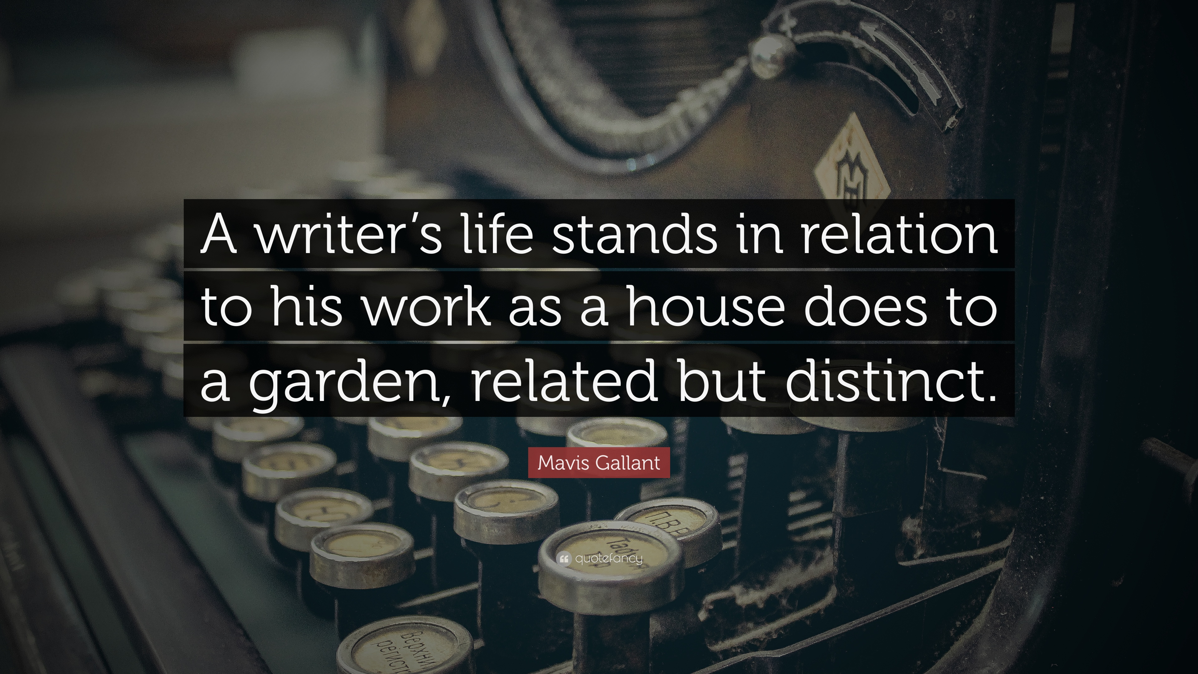 Mavis Gallant Quote A Writers Life Stands In Relation To His Work