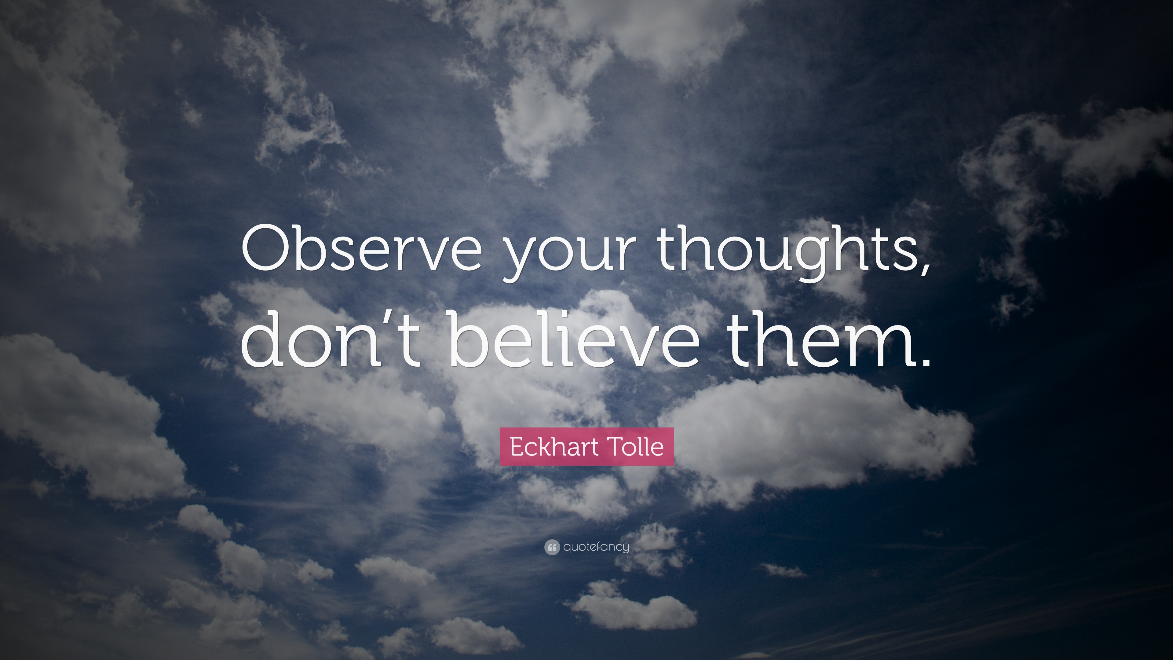 Eckhart Tolle Quotes | Eckhart Tolle Quote Observe Your Thoughts Don T Believe Them
