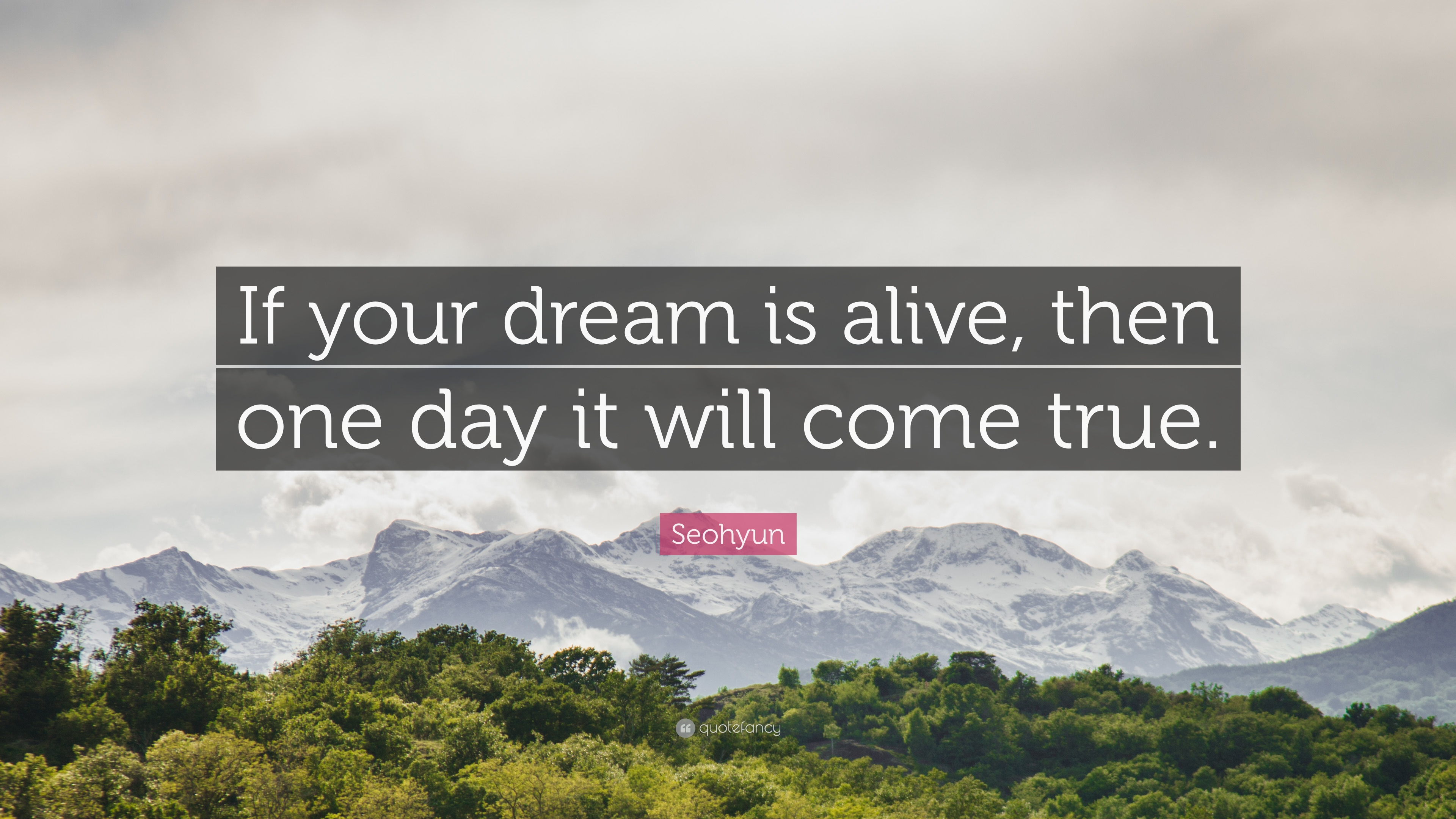 Seohyun Quote If Your Dream Is Alive Then One Day It Will Come