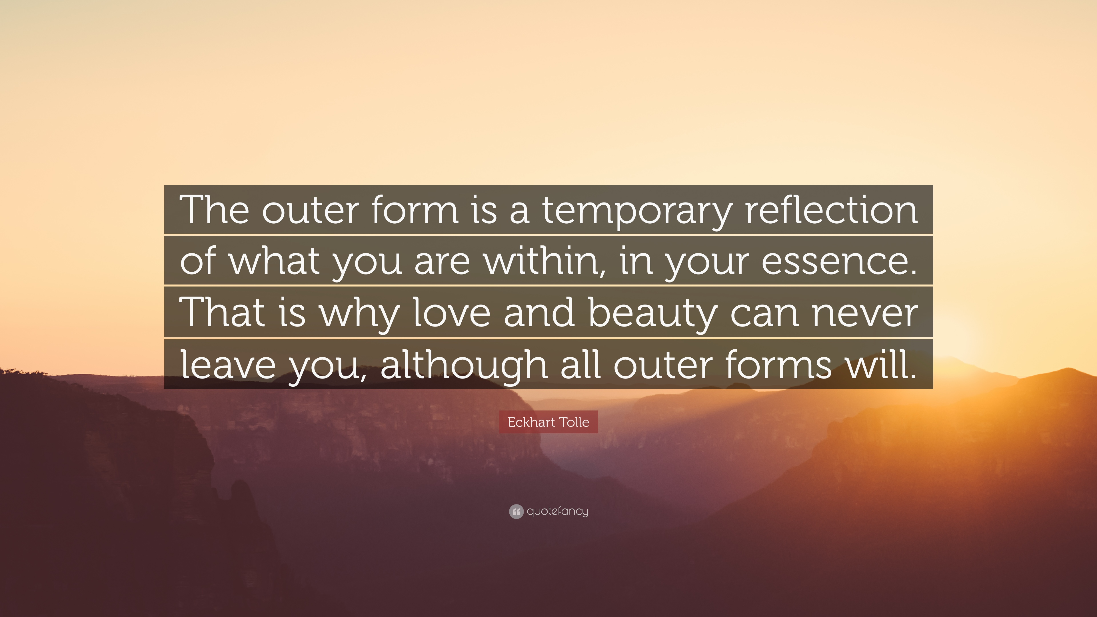 """Eckhart Tolle Quote: """"The outer form is a temporary"""