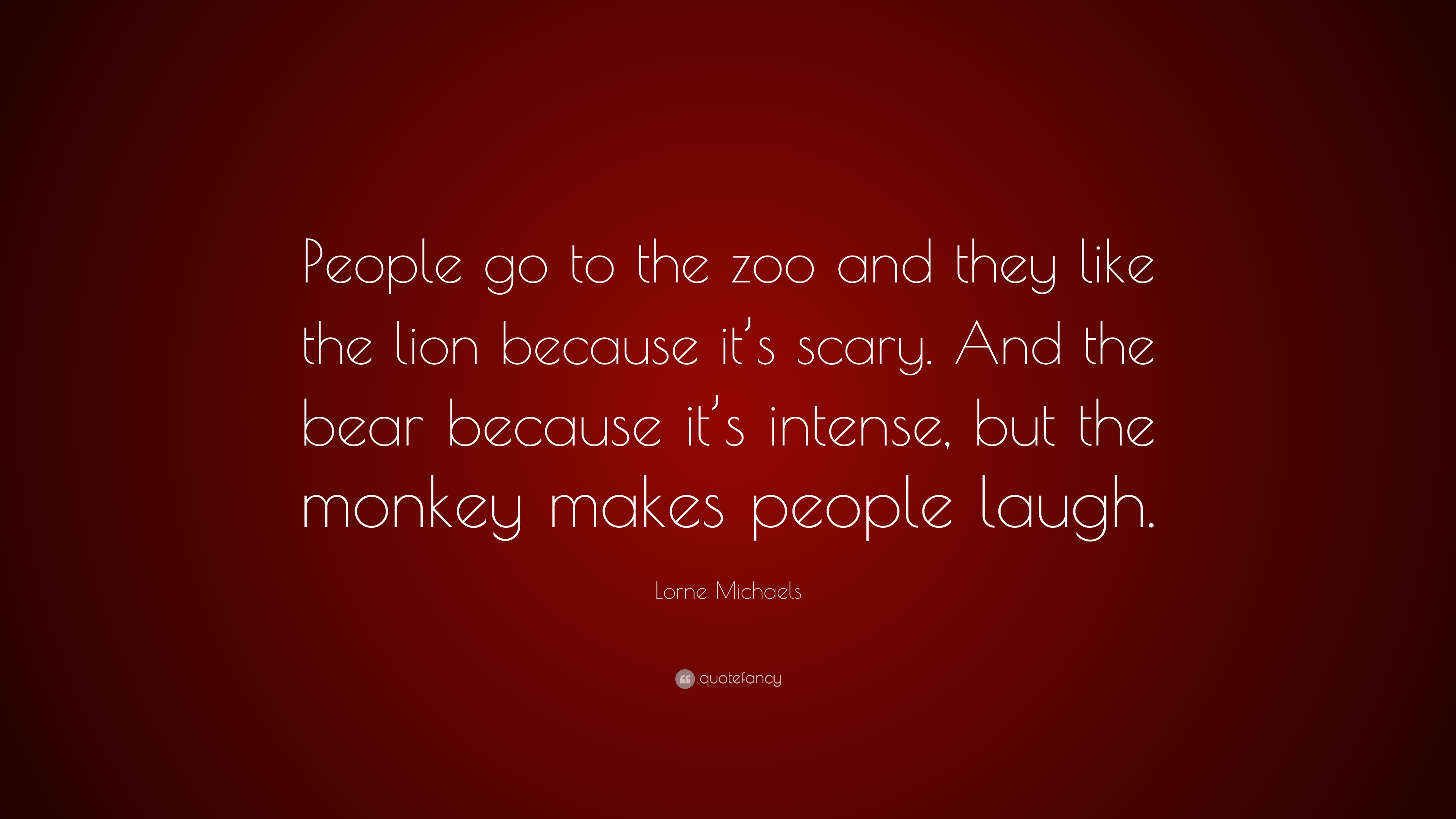 Lorne Michaels Quote People Go To The Zoo And They Like The Lion