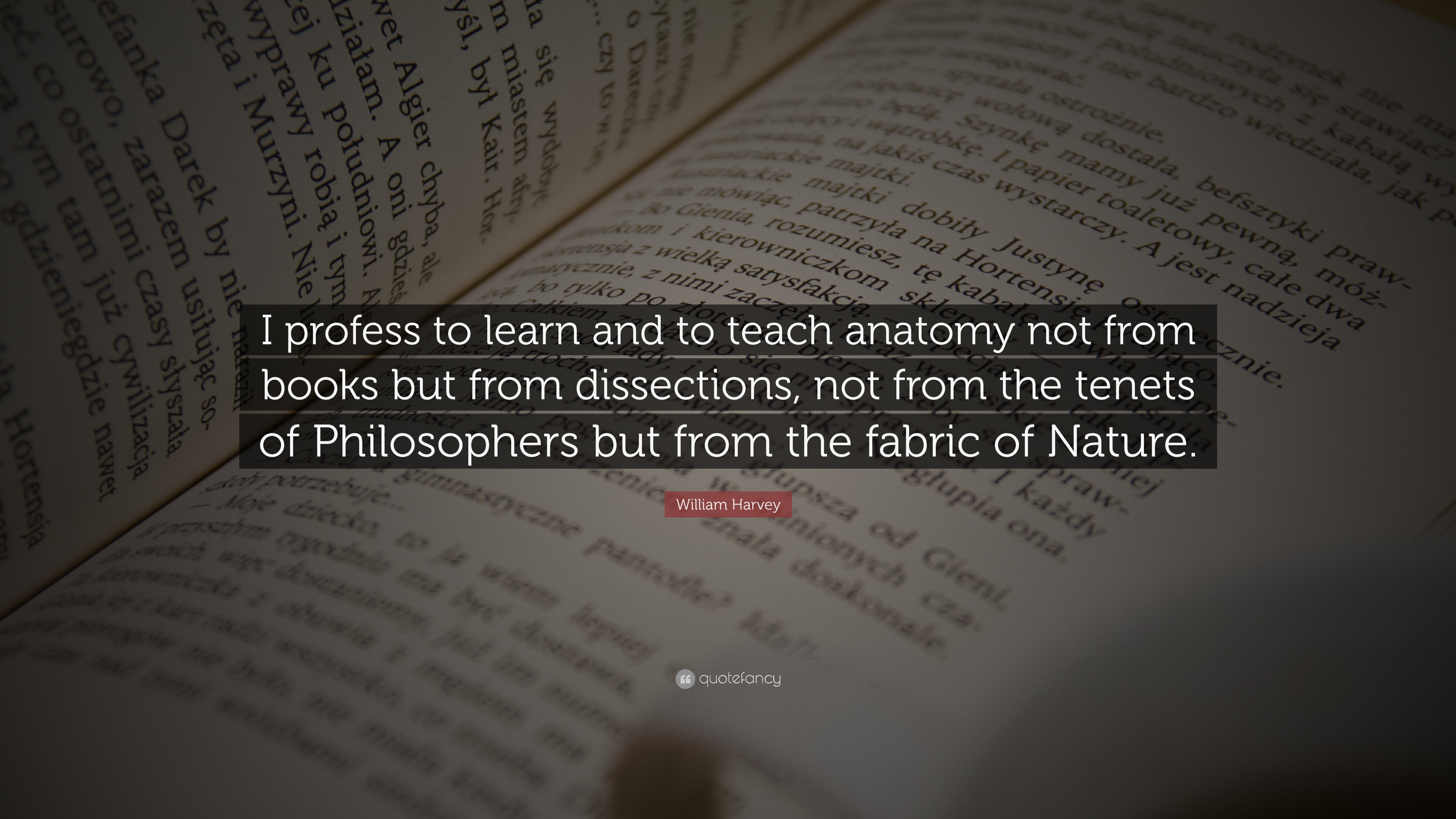 "William Harvey Quote: ""I profess to learn and to teach anatomy not ..."