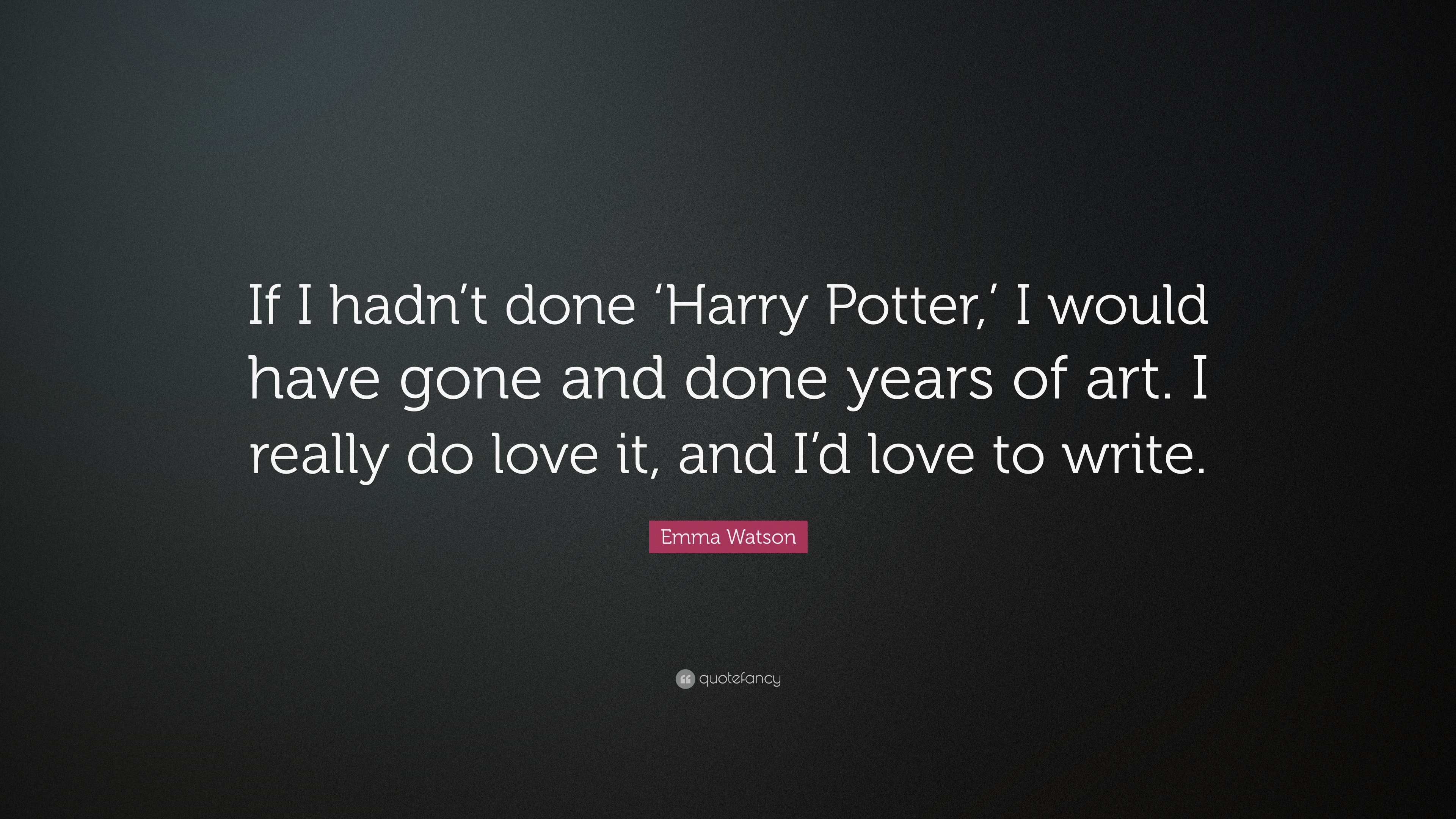 Emma Watson Quote If I Hadn T Done Harry Potter I Would Have