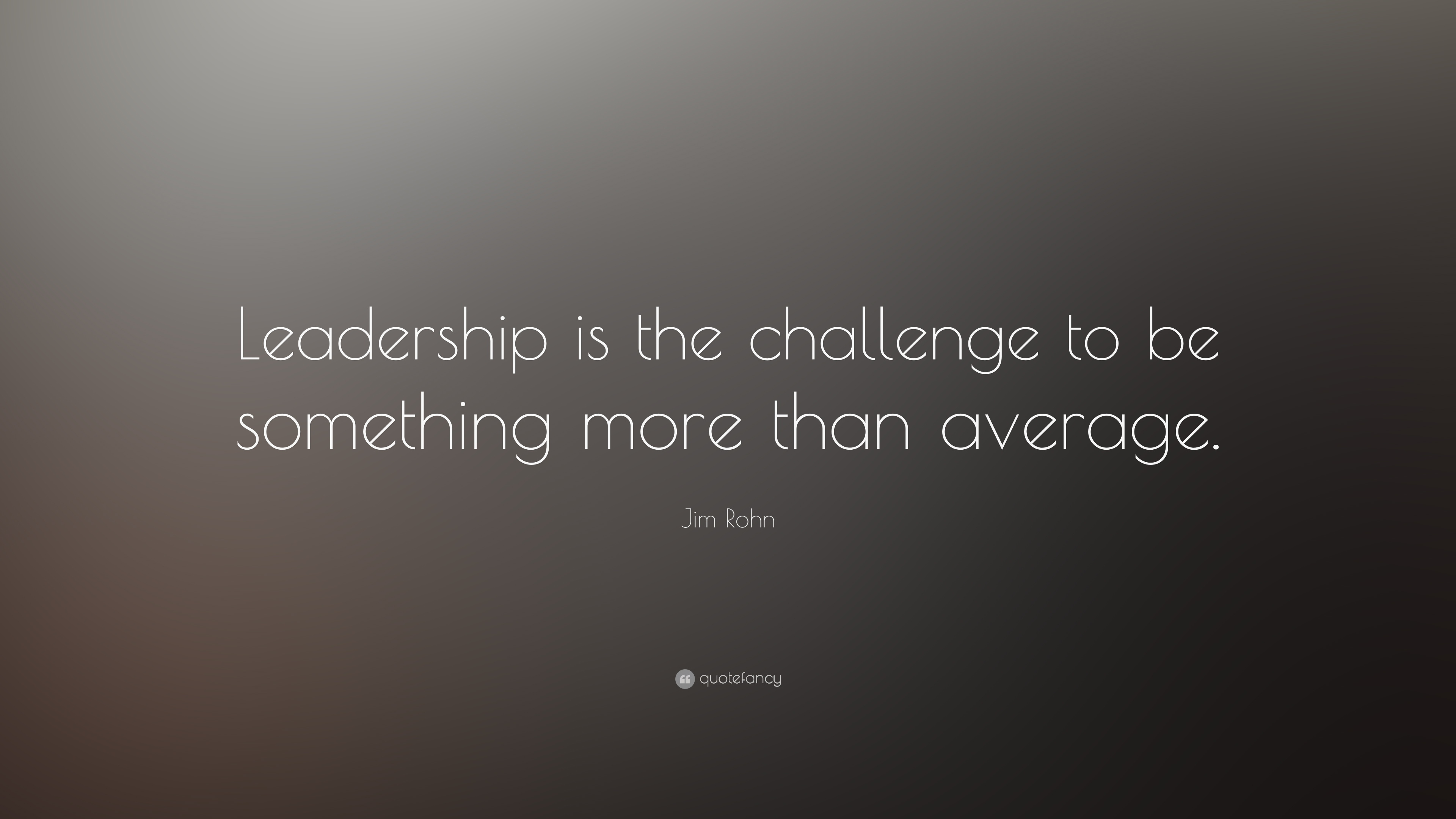"Leadership Quotes Fair Jim Rohn Quote ""Leadership Is The Challenge To Be Something More"