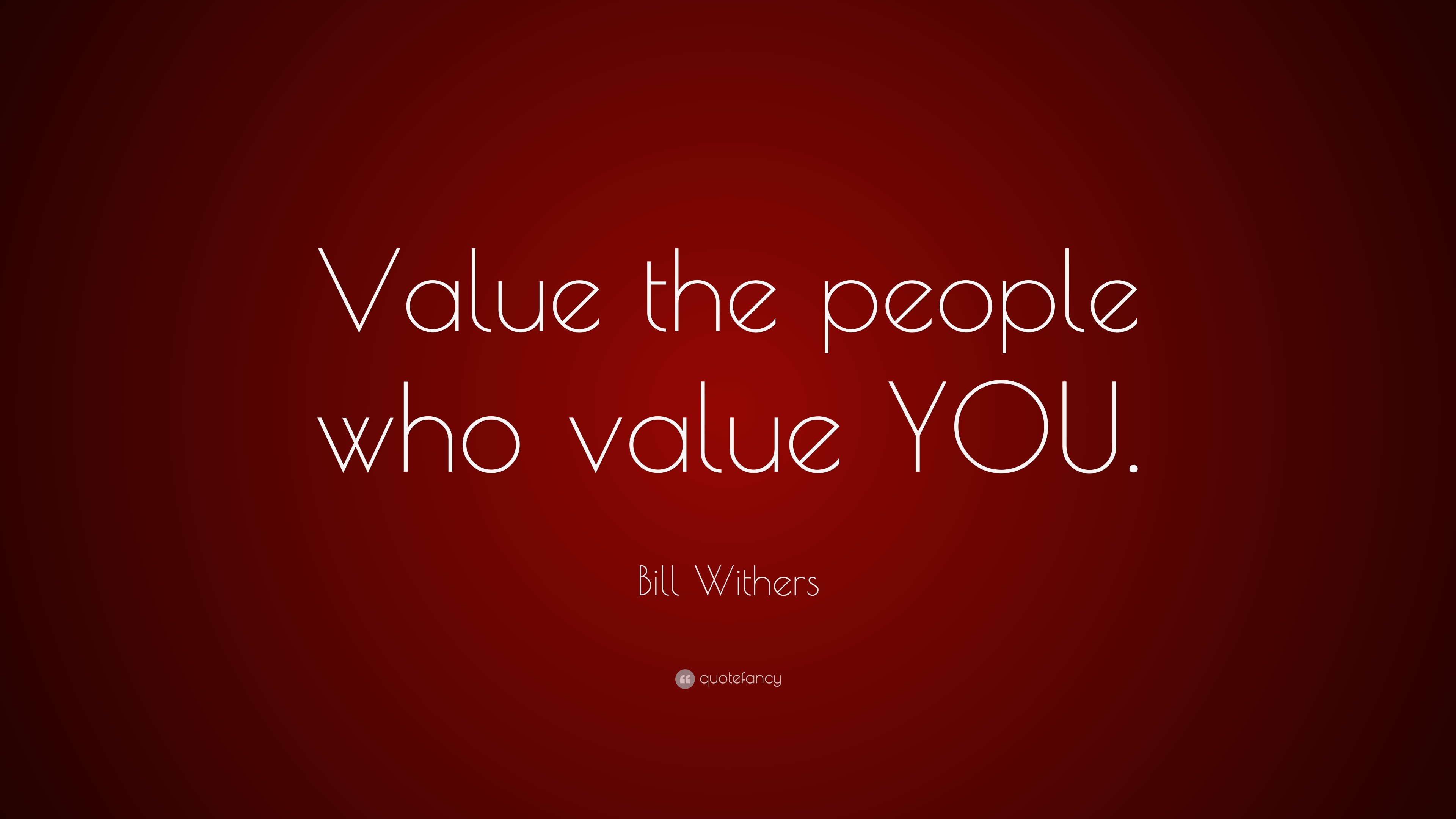 Bill Withers Quote Value The People Who Value You 10 Wallpapers