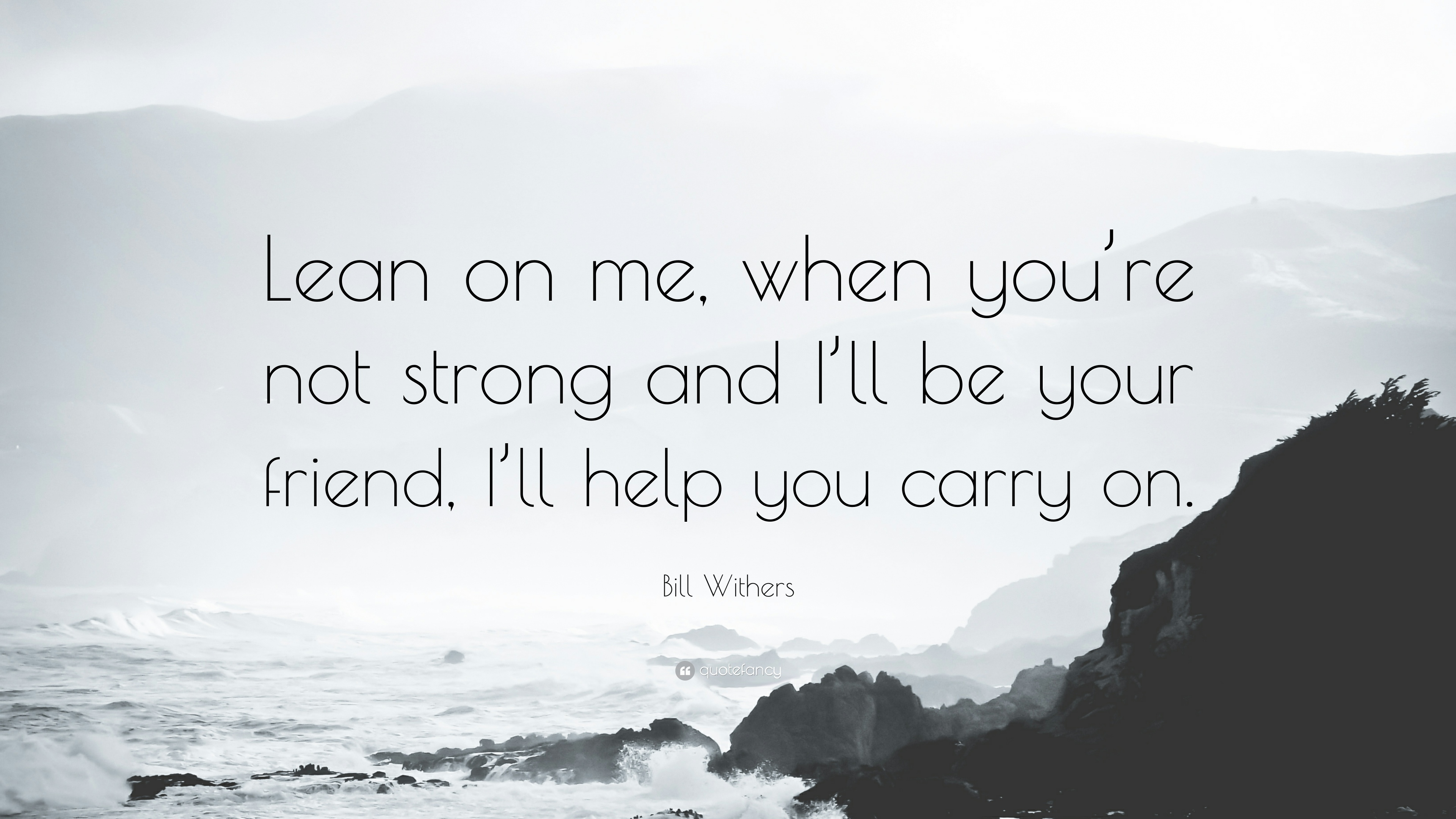 Bill Withers Quote Lean On Me When Youre Not Strong And Ill Be