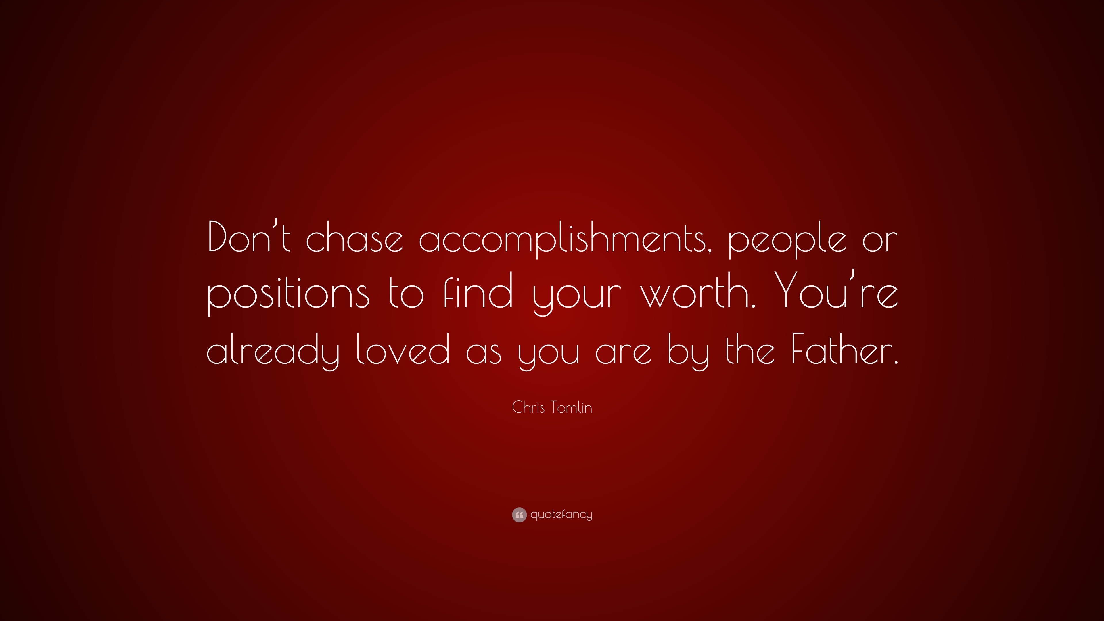 """Chris Tomlin Quote: """"Don't Chase Accomplishments, People"""