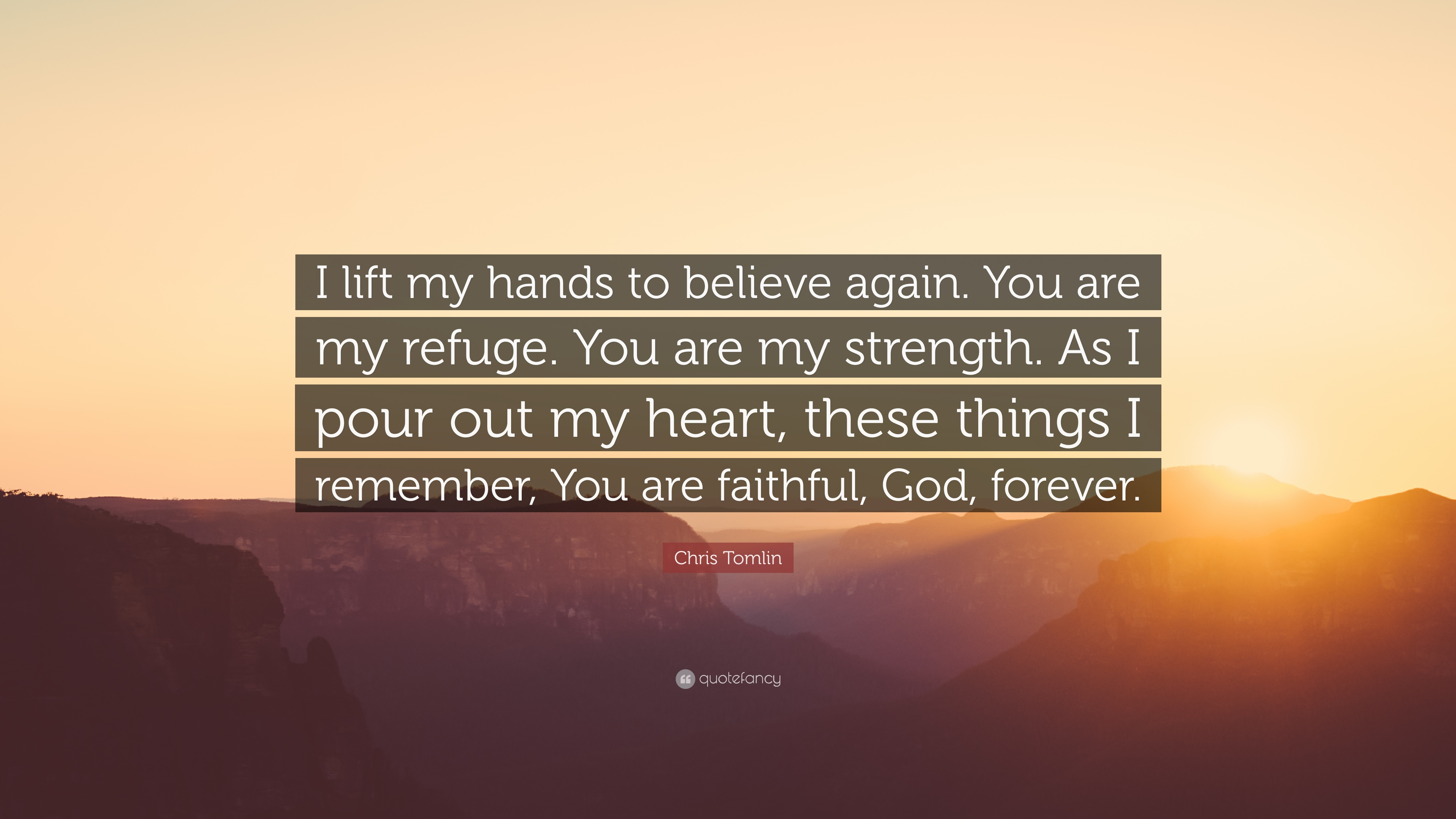Chris Tomlin Quote I Lift My Hands To Believe Again You Are My