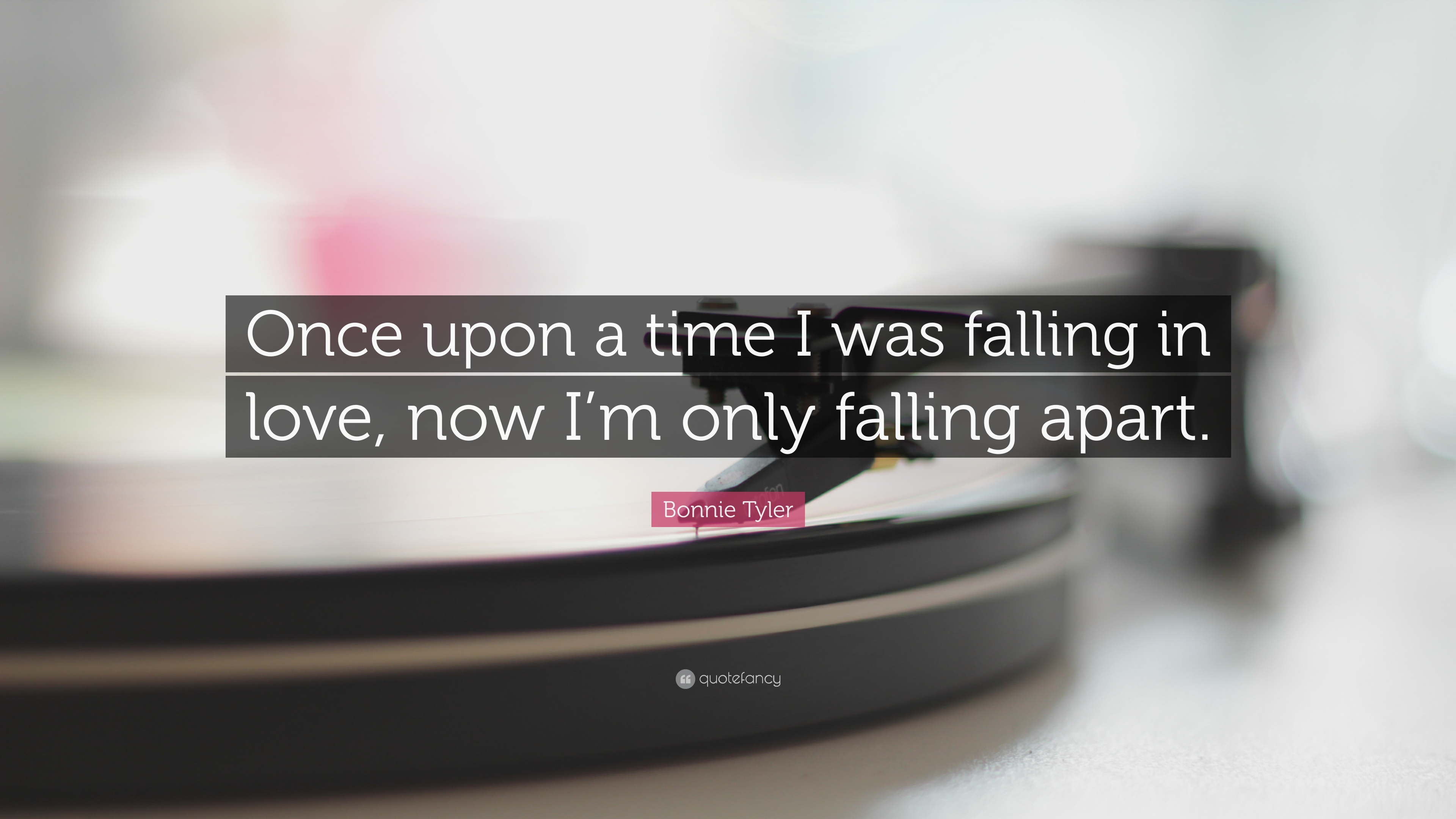 Bonnie Tyler Quote Once Upon A Time I Was Falling In Love Now Im