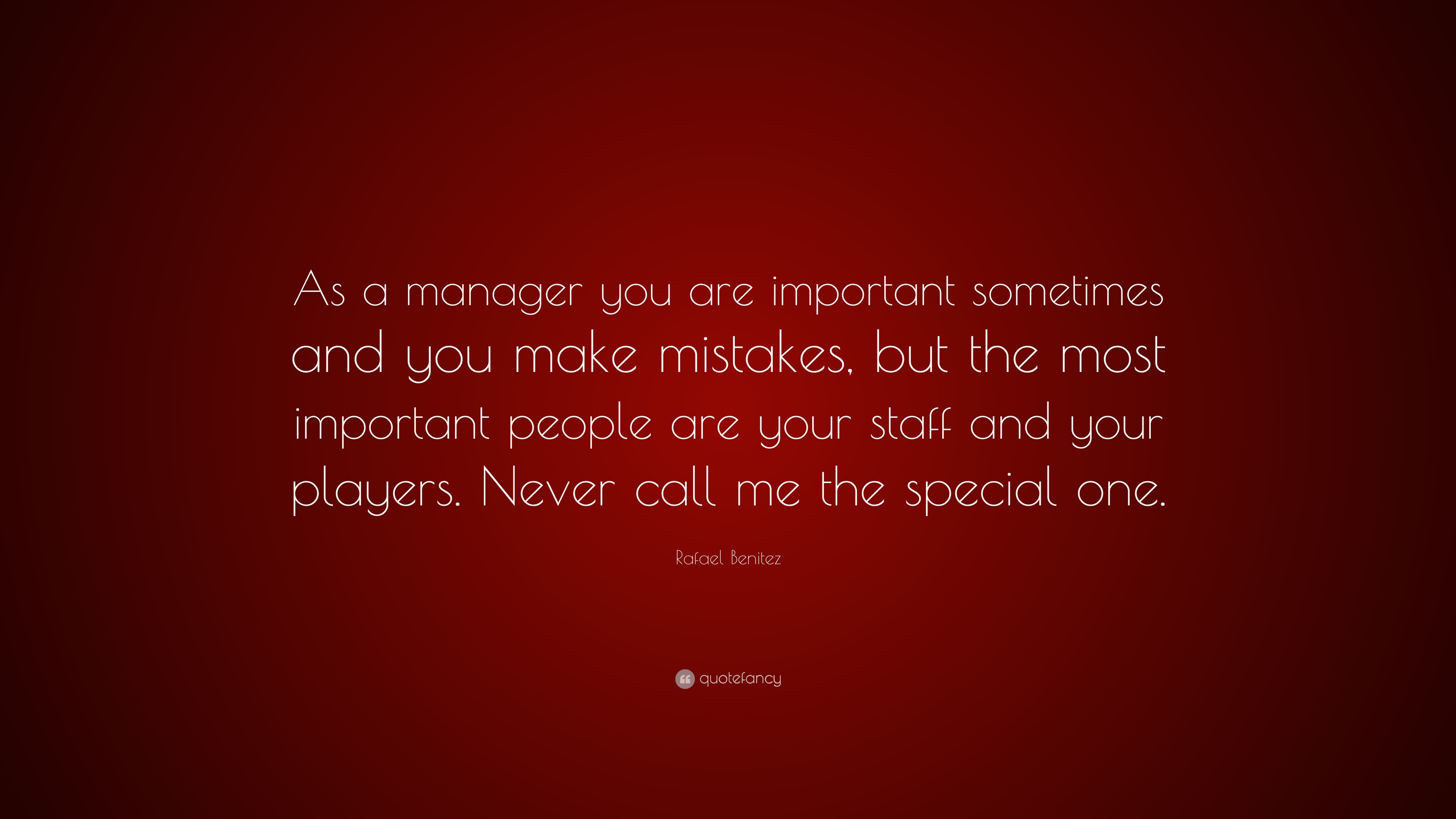 Rafael Benitez Quote As A Manager You Are Important Sometimes And
