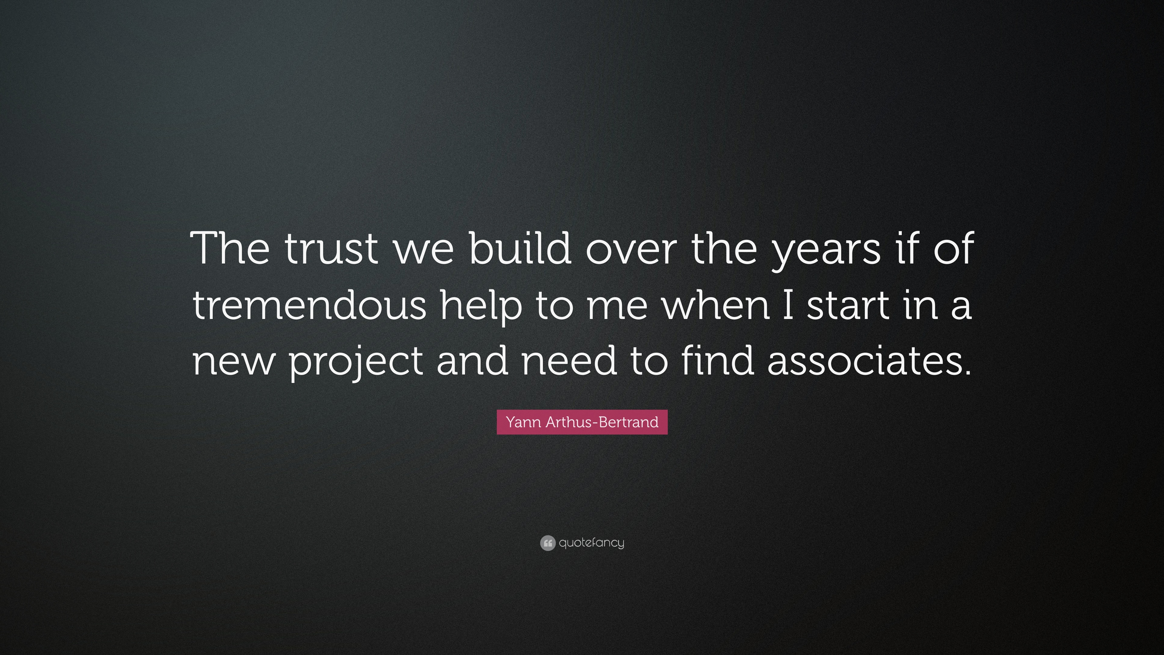 Yann Arthus Bertrand Quote The Trust We Build Over The Years If Of