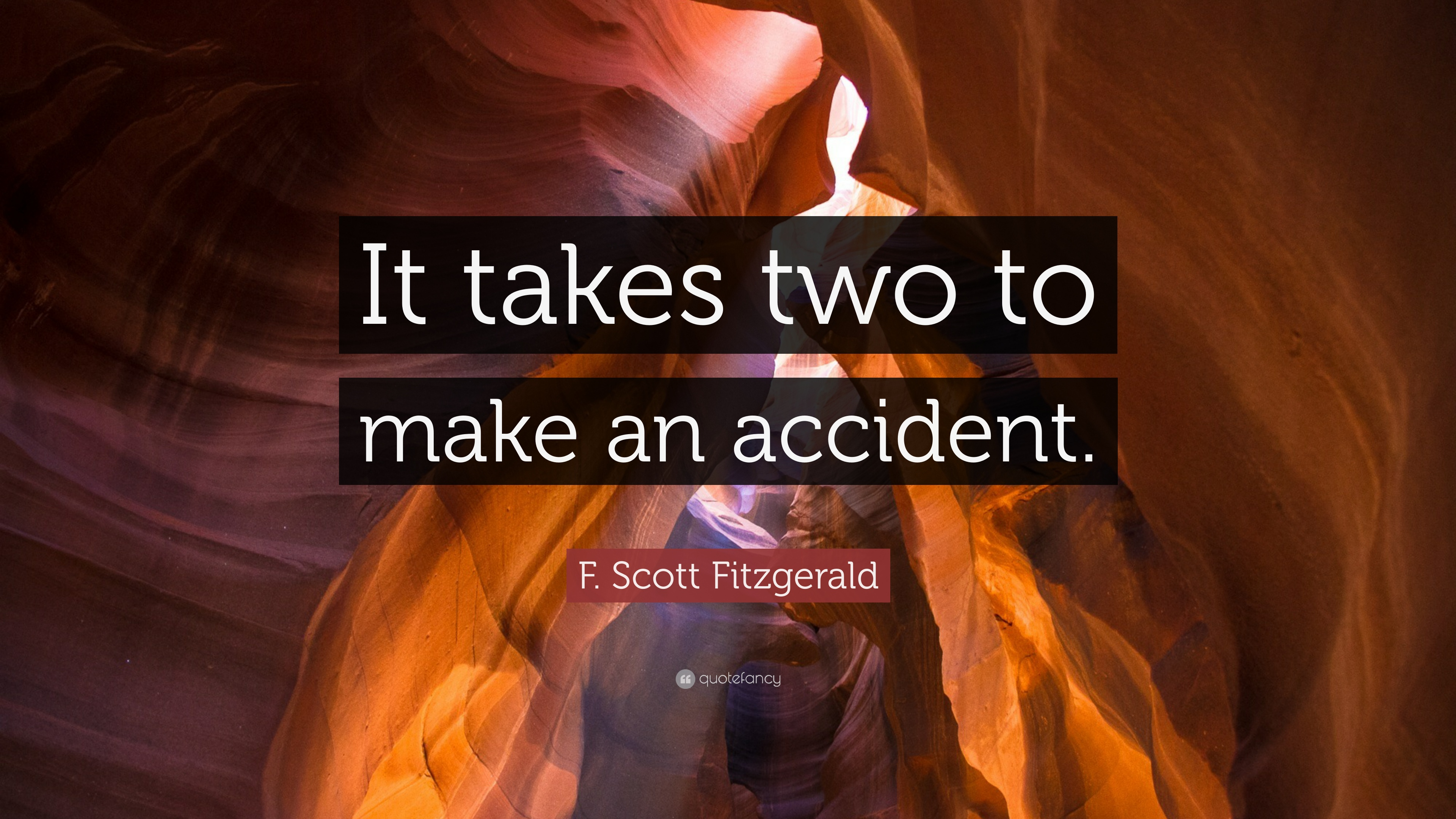 "F. Scott Fitzgerald Quote: ""It takes two to make an accident."" (10 ..."