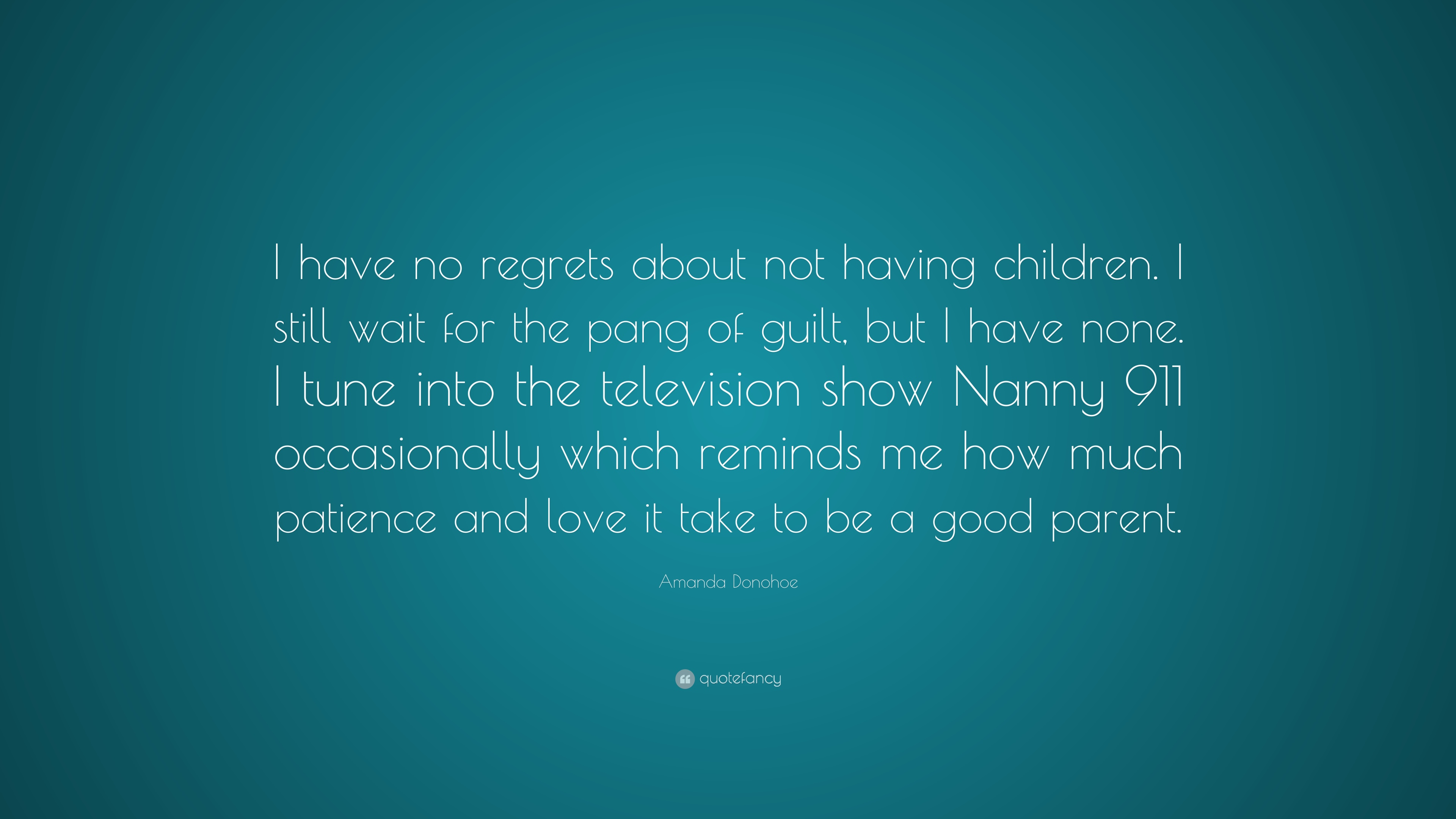 "Amanda Donohoe Quote: ""I Have No Regrets About Not Having"