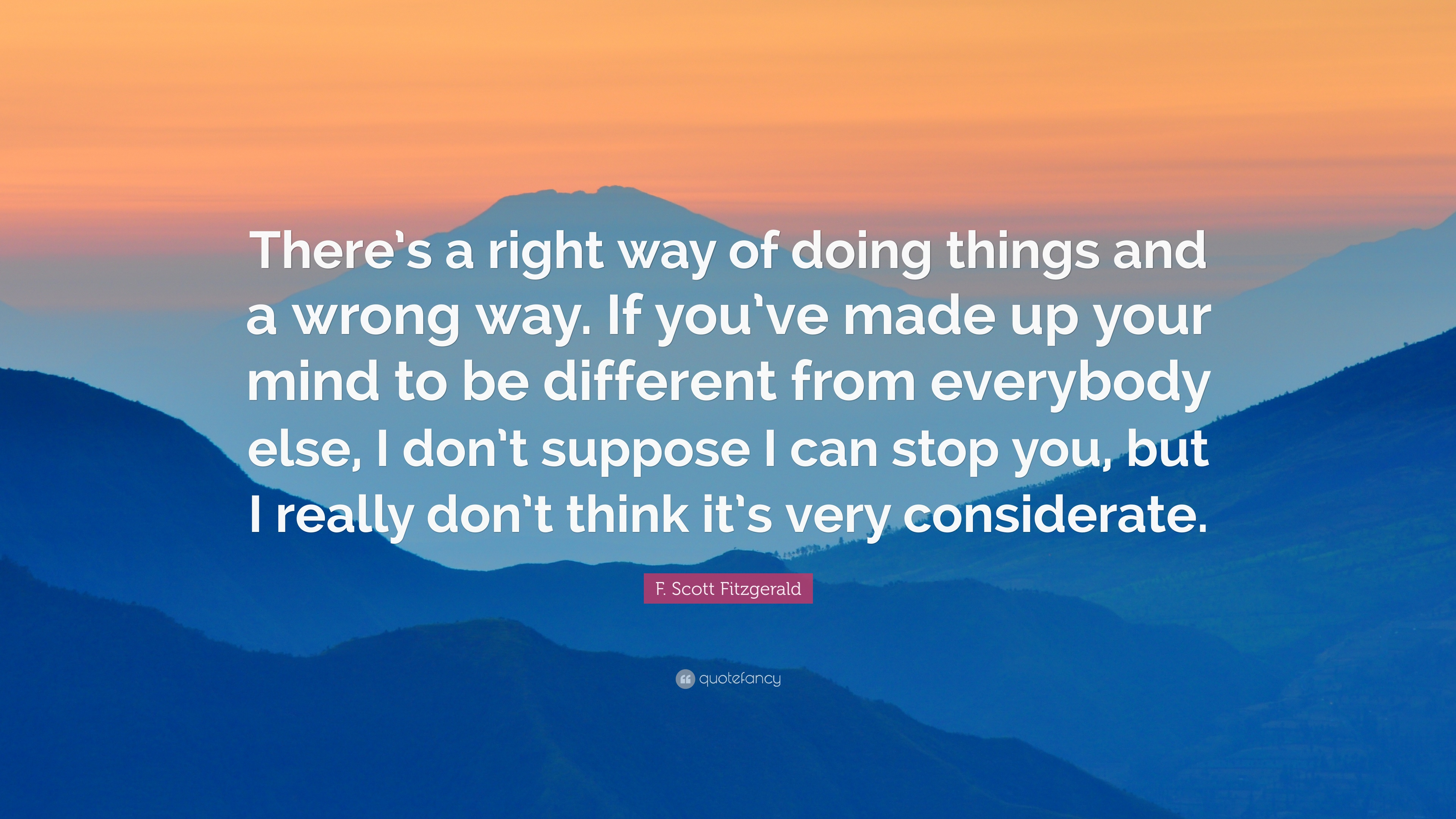"""F. Scott Fitzgerald Quote: """"There's a right way of doing things and a"""