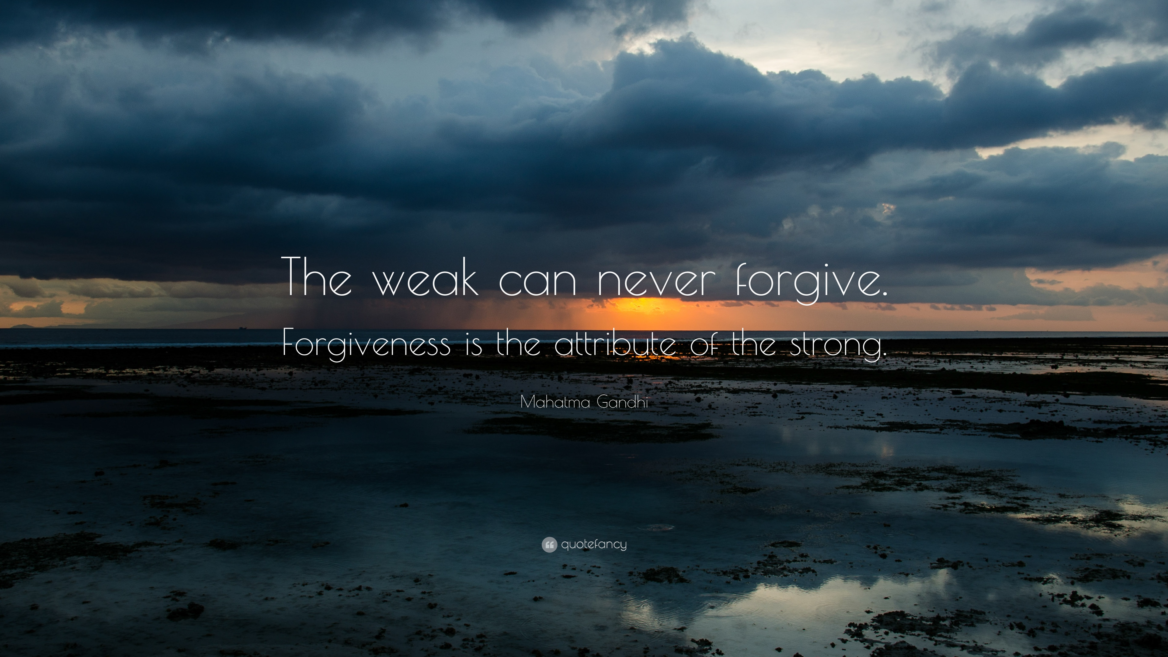 "Mahatma Gandhi Quote: ""The weak can never forgive. Forgiveness is the attribute of"