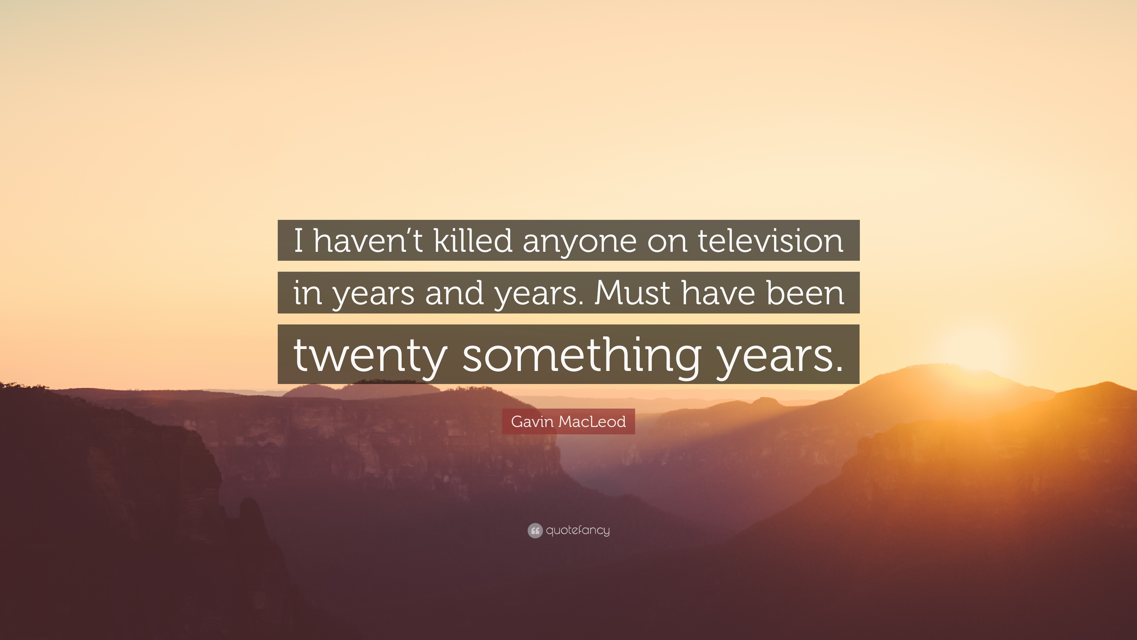 Gavin Macleod Quote I Haven T Killed Anyone On Television In Images, Photos, Reviews