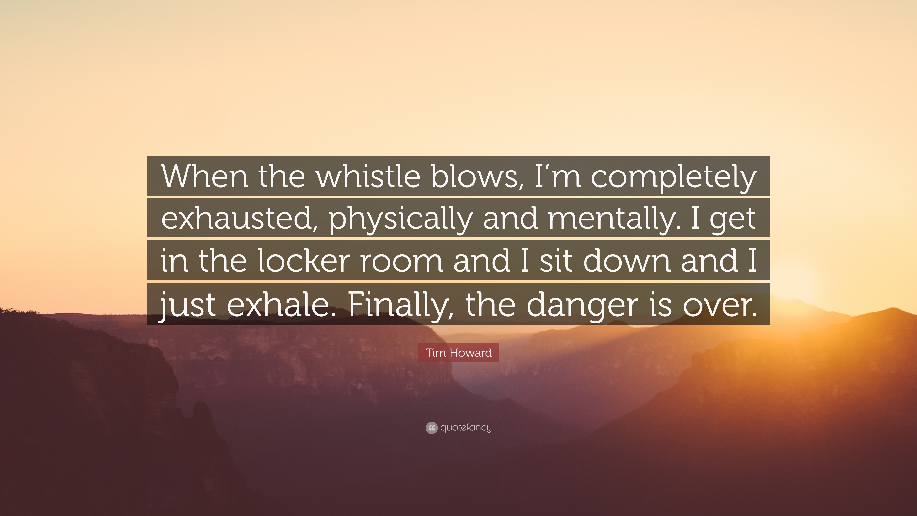 "Tim Howard Quote: ""When the whistle blows, I\'m completely ..."